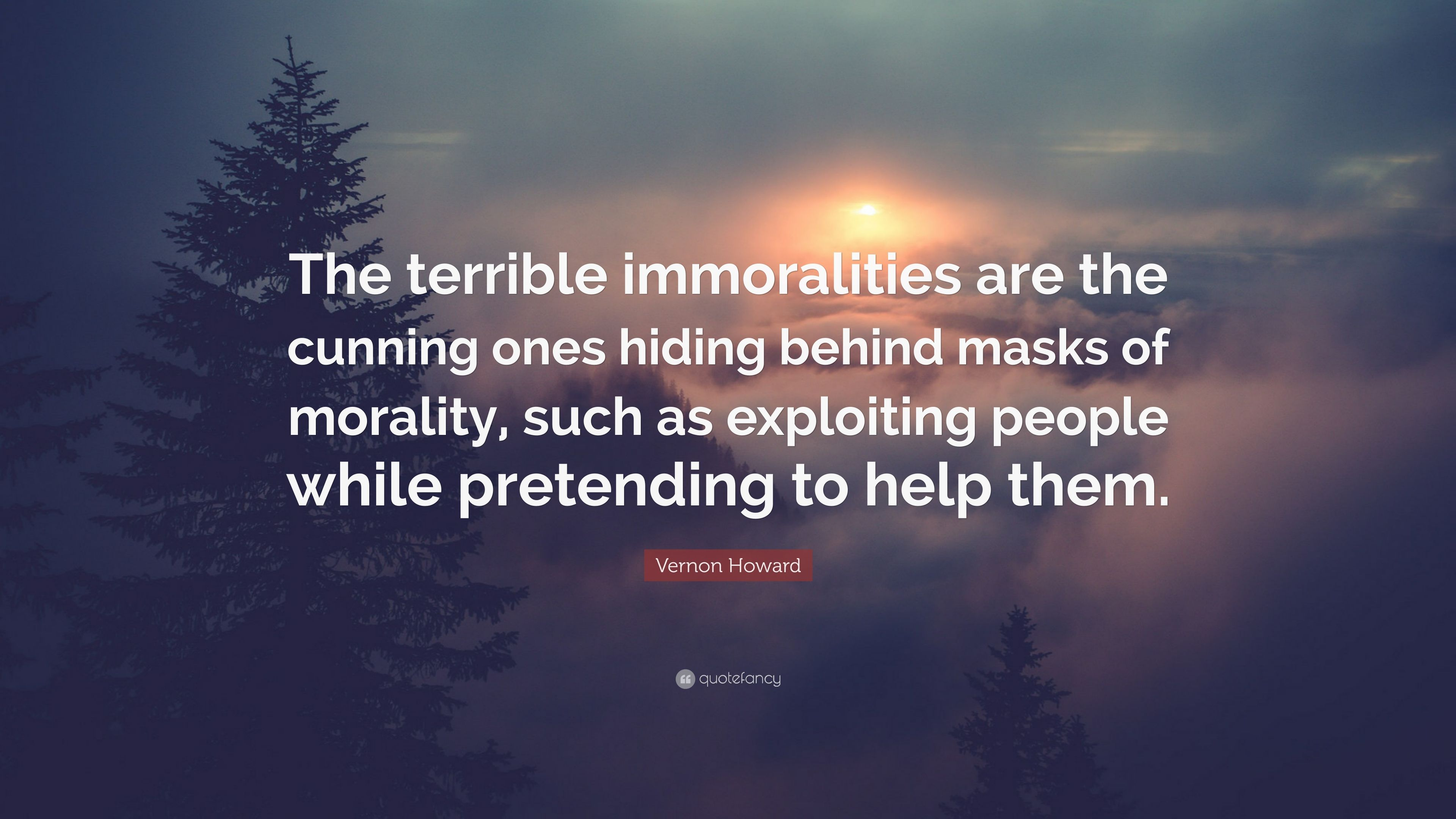 Vernon Howard Quote The Terrible Immoralities Are The Cunning Ones