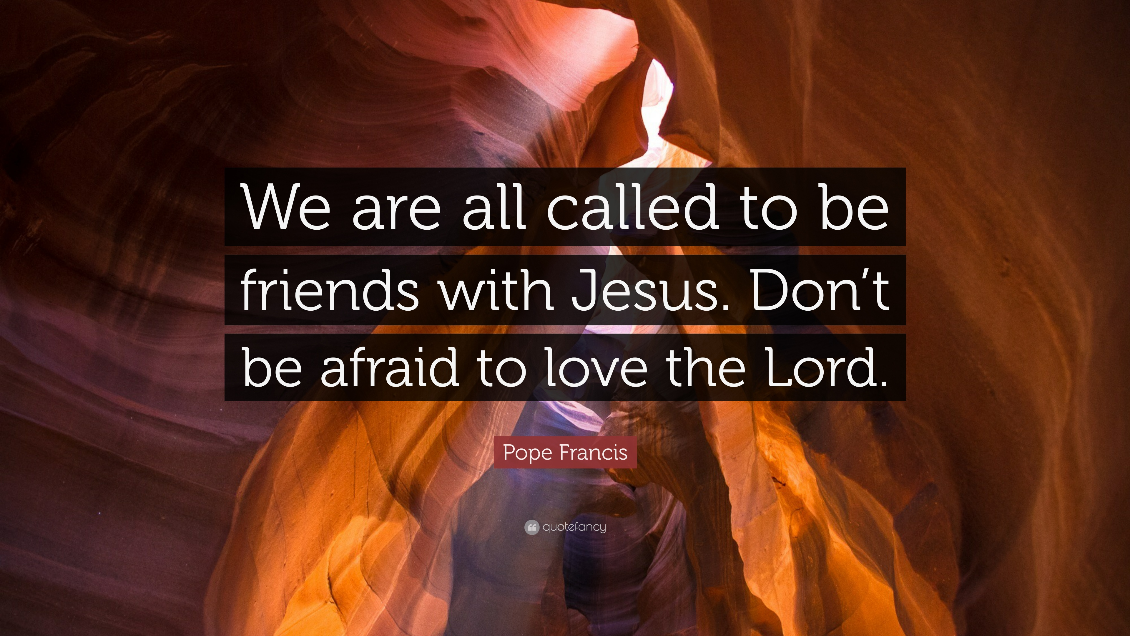 Pope Francis Quote We Are All Called To Be Friends With Jesus Don