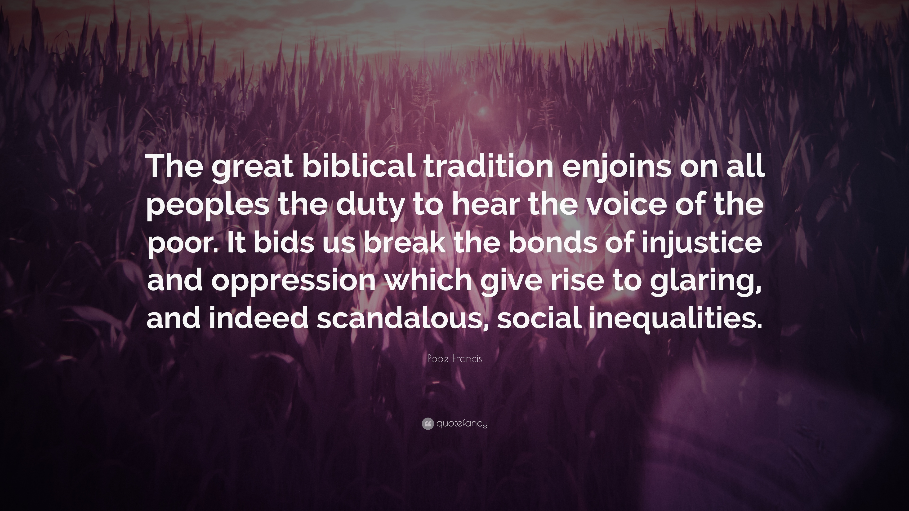 Pope Francis Quote The Great Biblical Tradition Enjoins On All