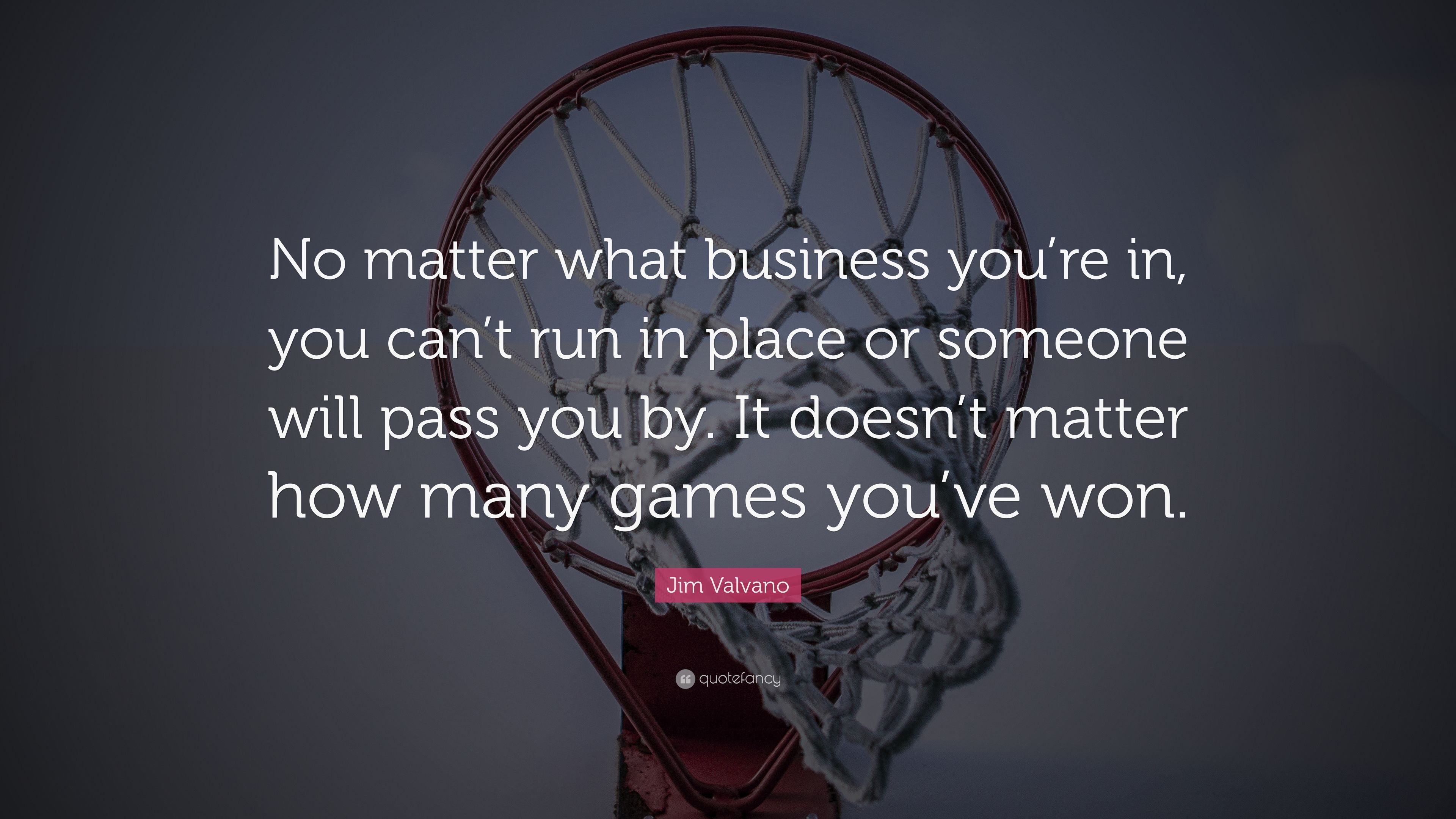 Jim Valvano Quote No Matter What Business You Re In You Can T Run