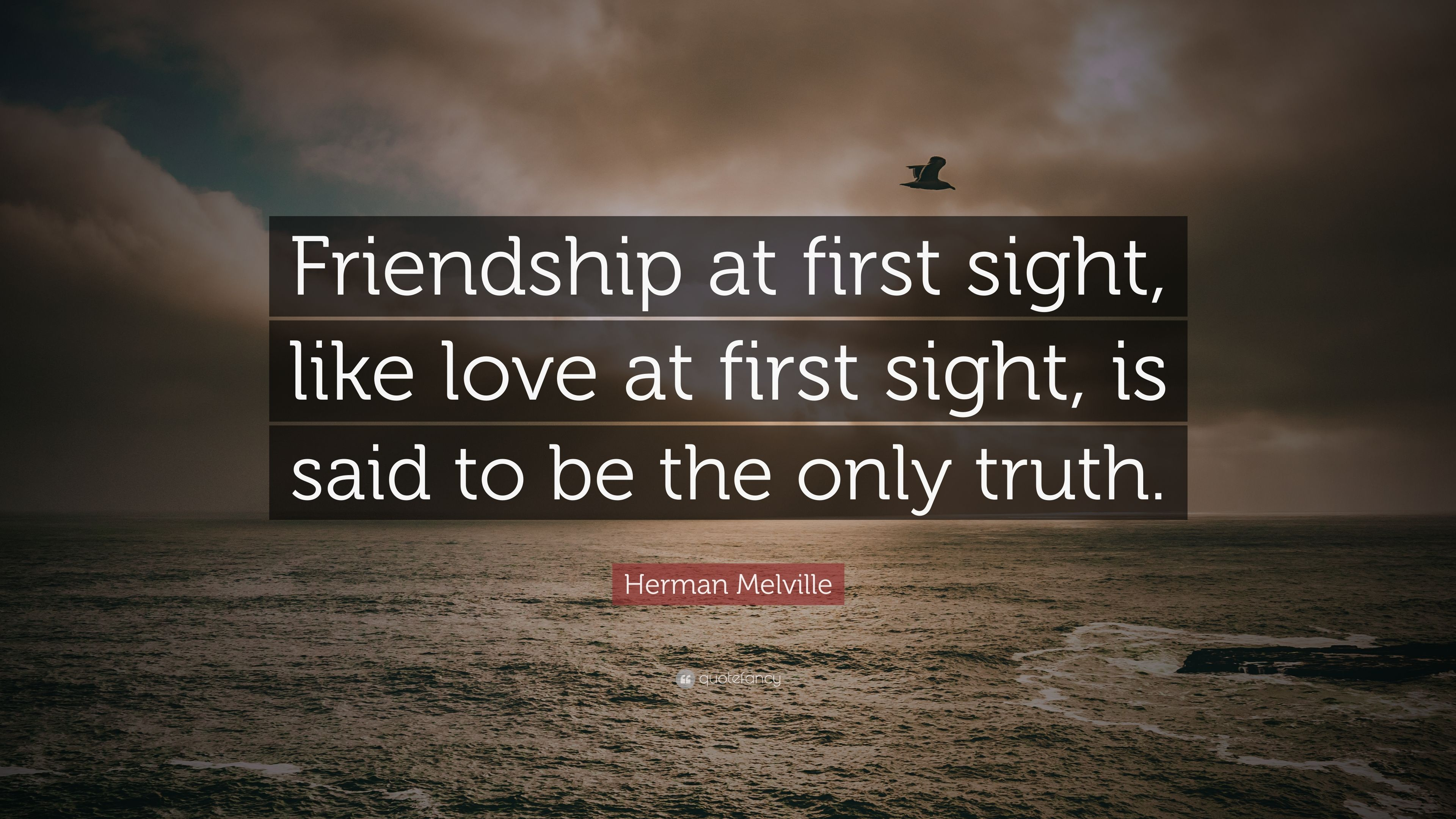 "Quotes About Love At First Site Herman Melville Quote ""Friendship At First Sight Like Love At"