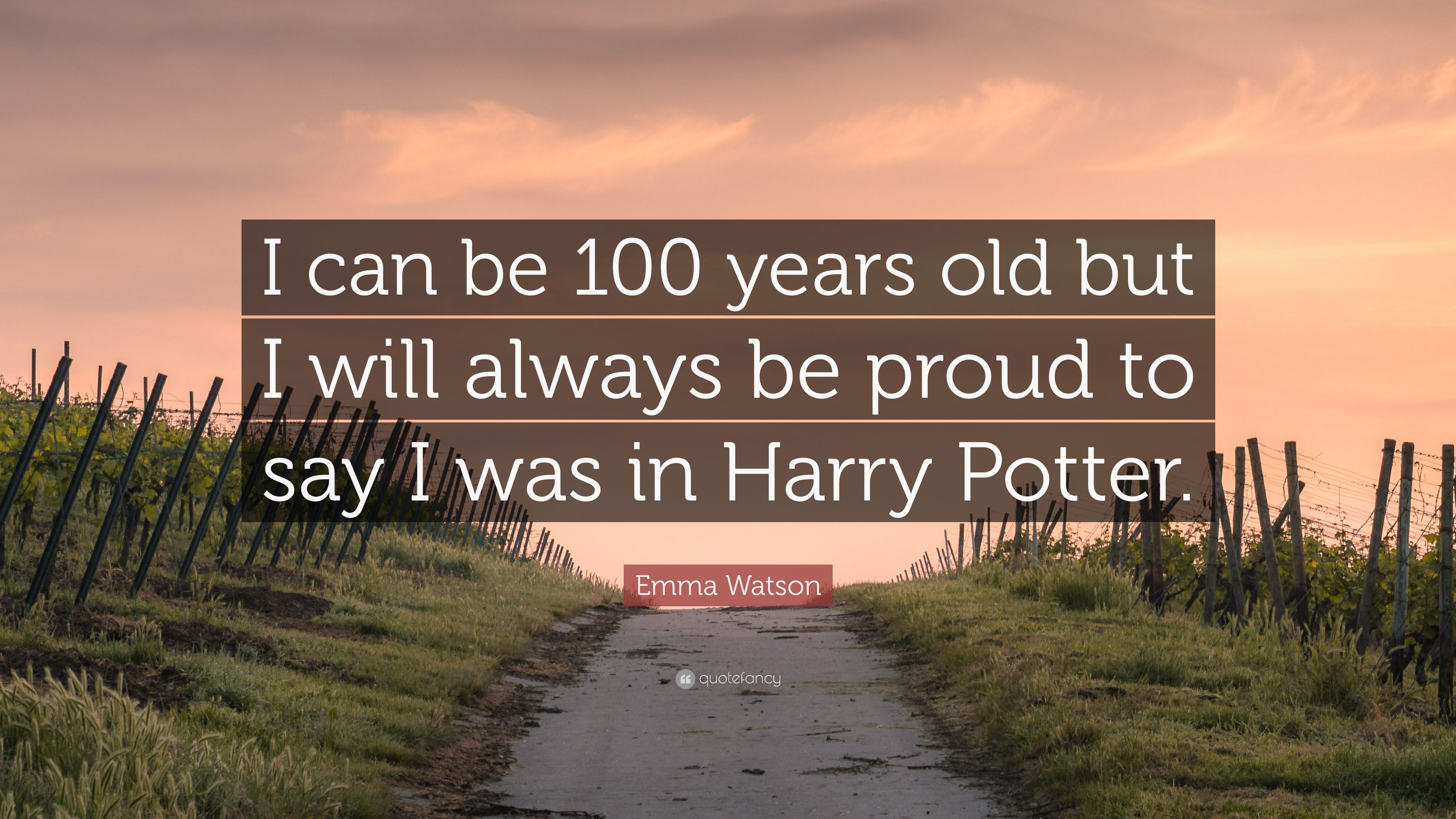 "Harry Potter Quote About Friendship Emma Watson Quote ""I Can Be 100 Years Old But I Will Always Be"