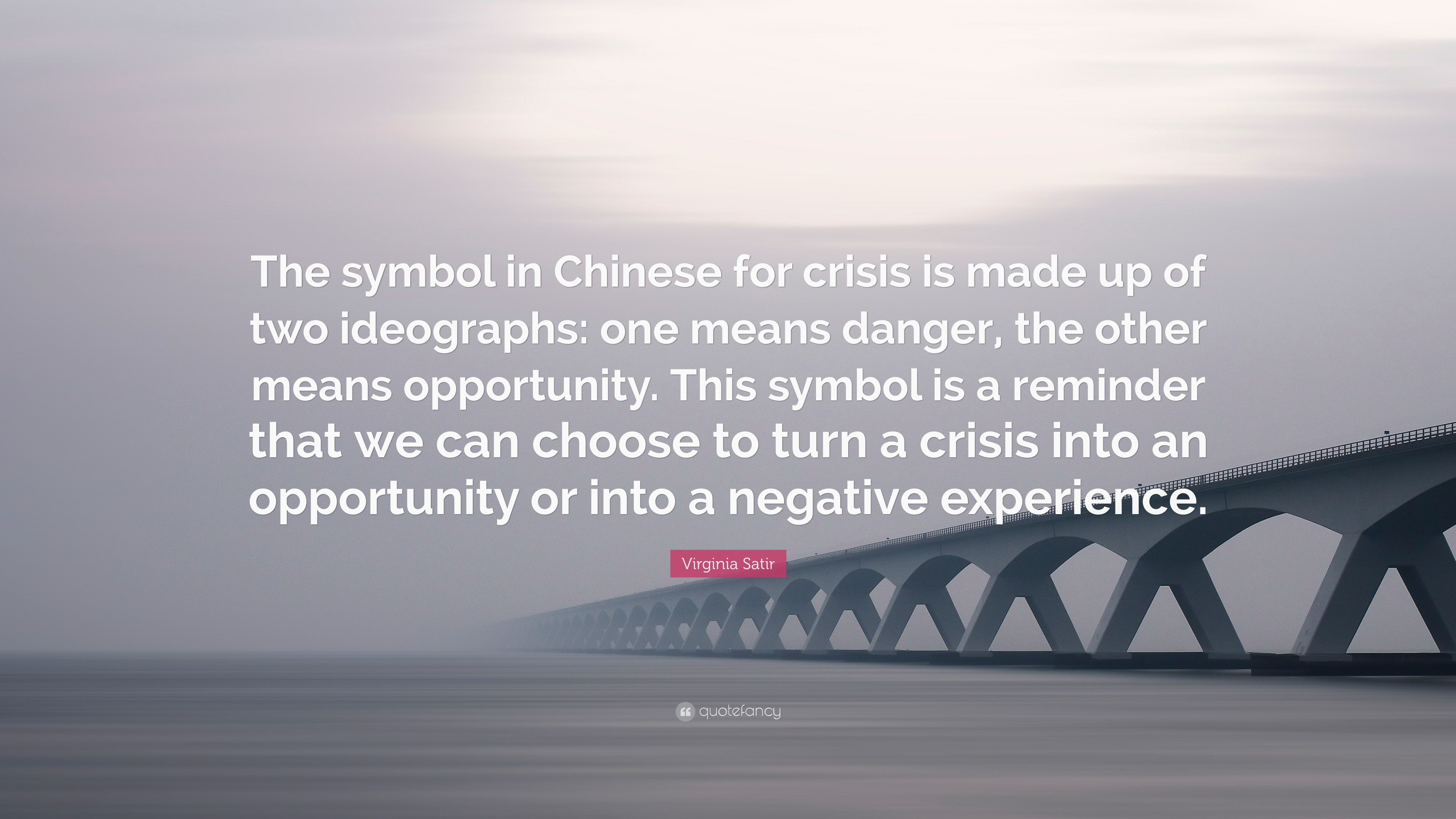 Virginia Satir Quote The Symbol In Chinese For Crisis Is Made Up