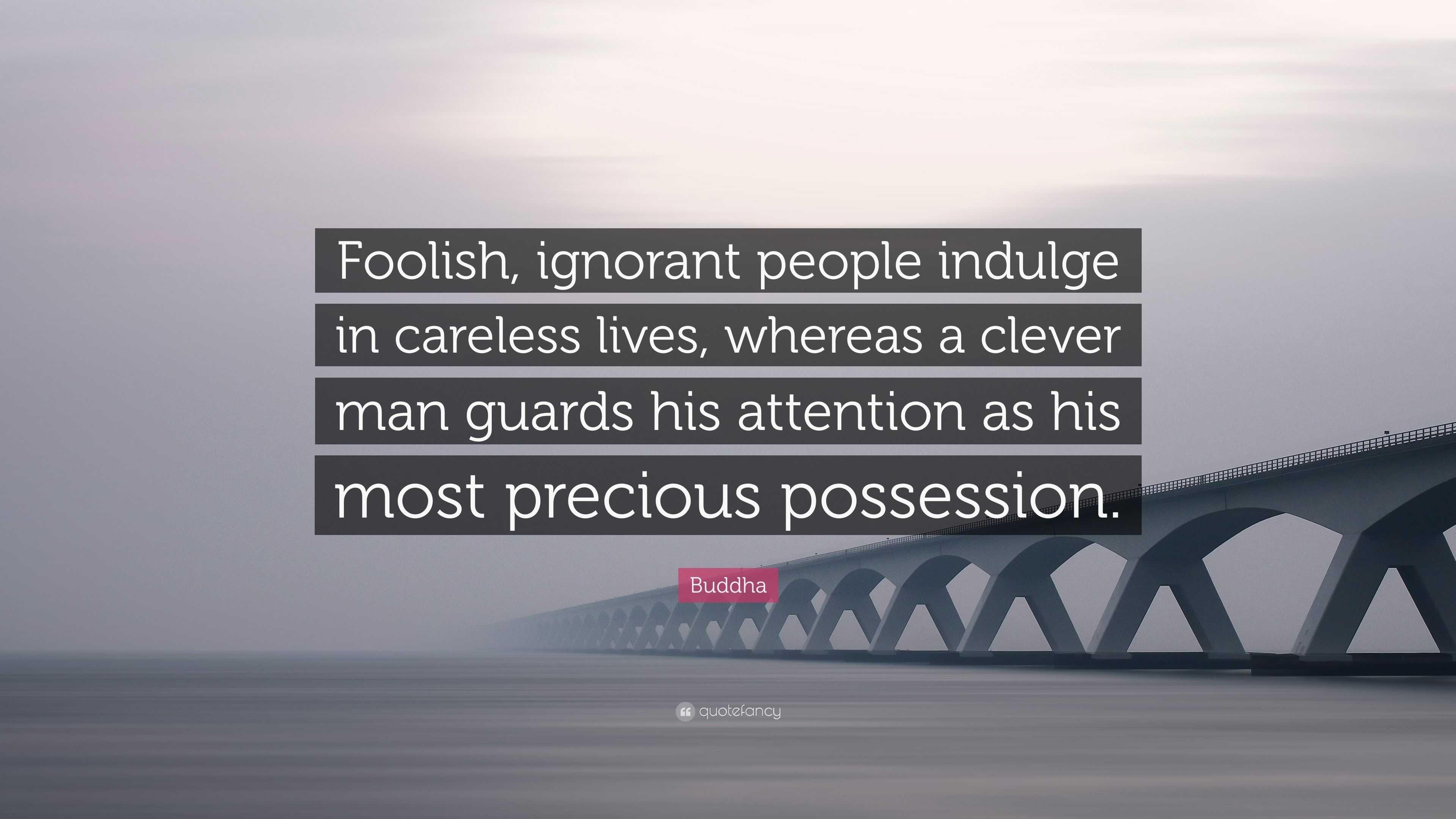 "Buddha Quote: ""Foolish, ignorant people indulge in careless ..."