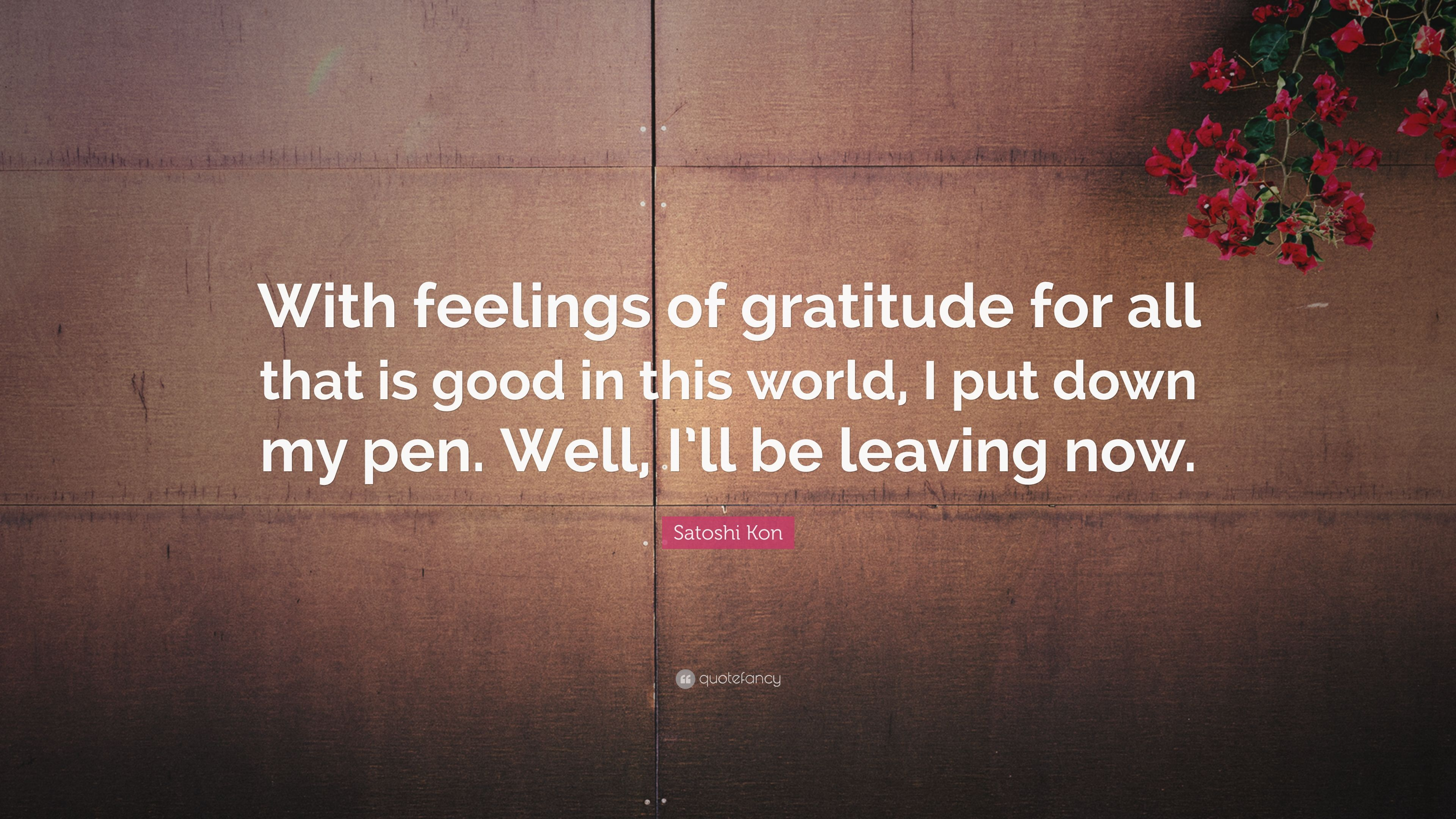 Satoshi Kon Quote With Feelings Of Gratitude For All That Is Good