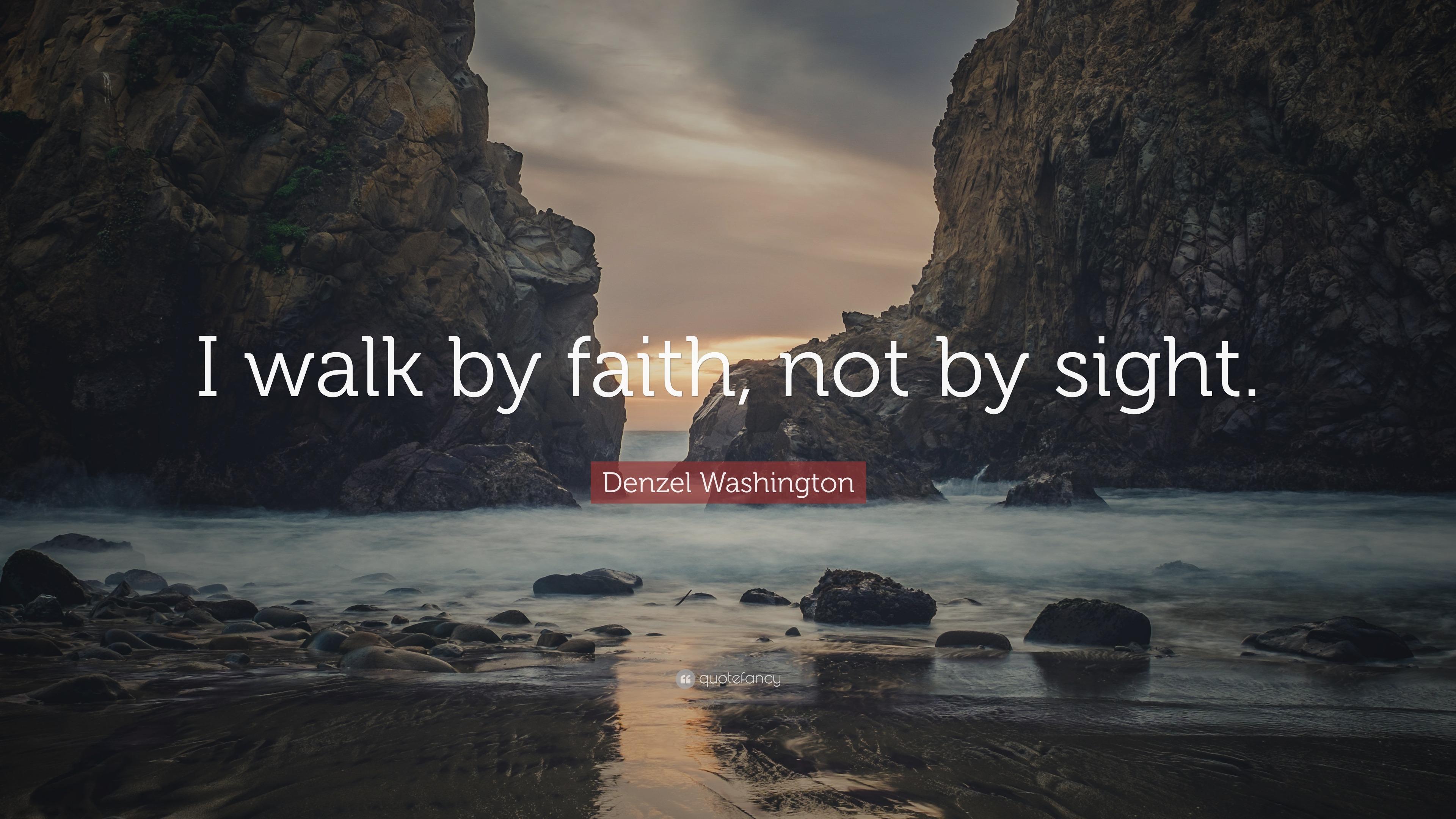 """denzel washington quote: """"i walkfaith, notsight."""" (7"""