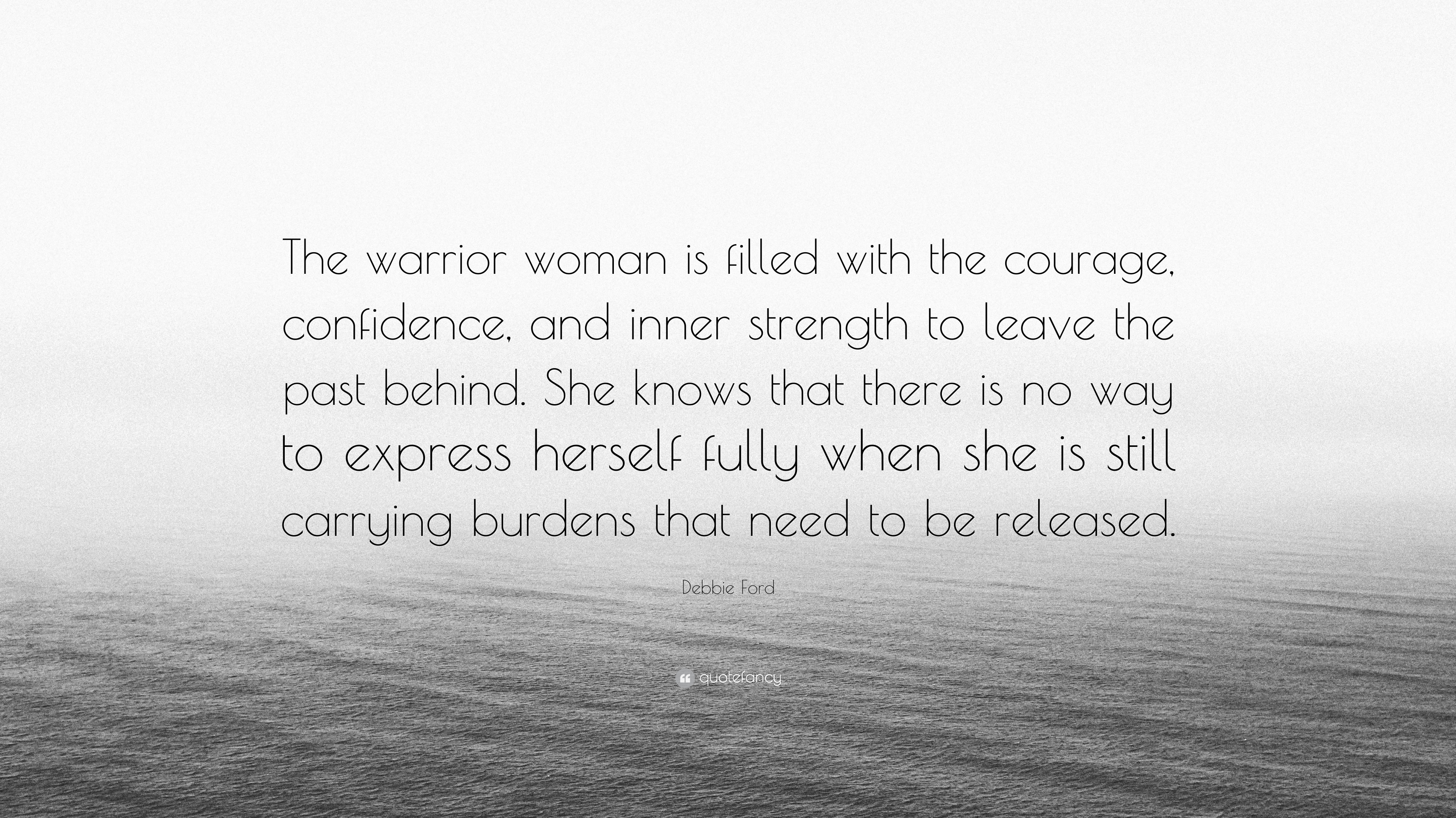 Debbie ford quote the warrior woman is filled with the courage debbie ford quote the warrior woman is filled with the courage confidence altavistaventures Image collections