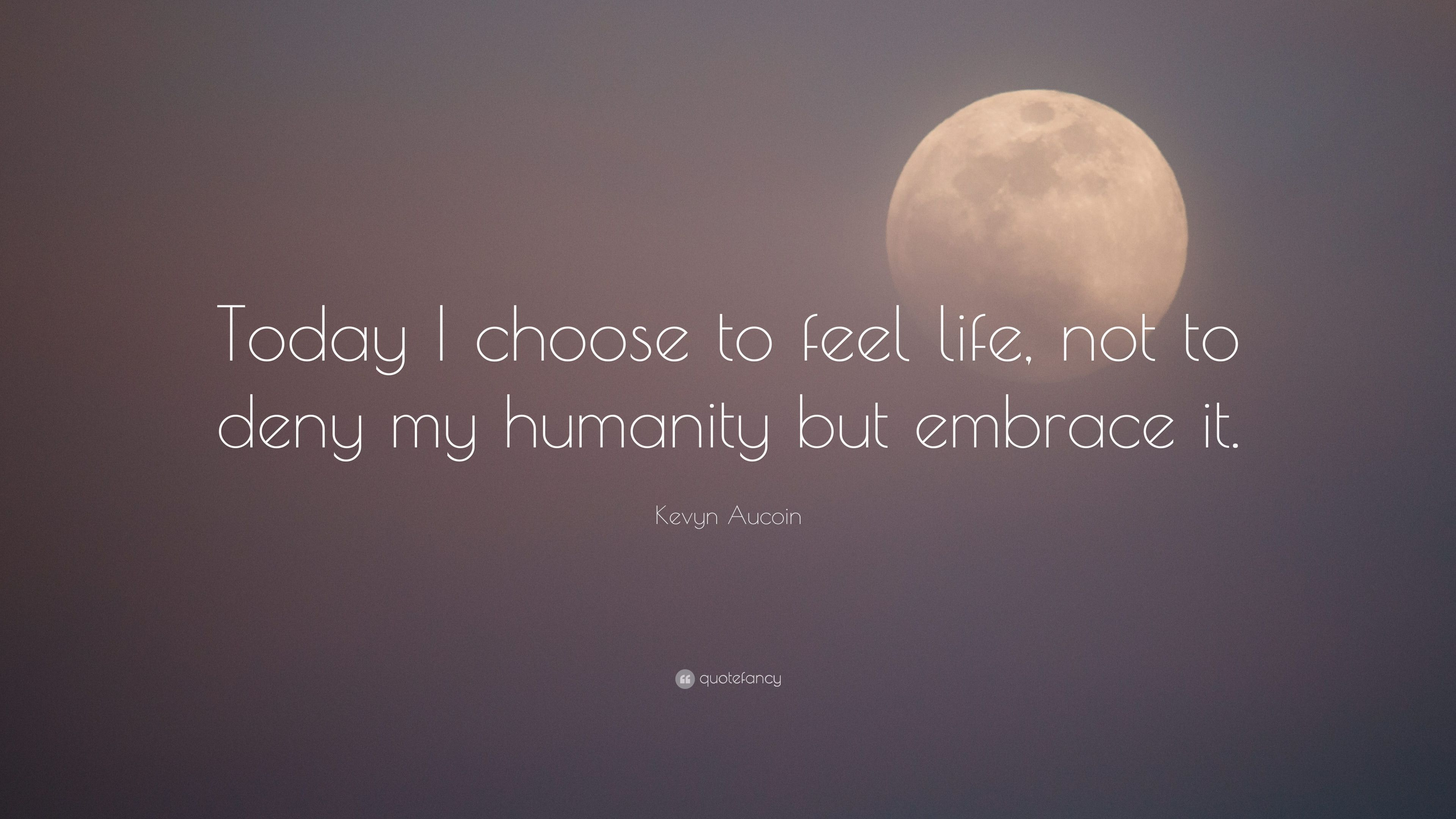 Kevyn Aucoin Quote Today I Choose To Feel Life Not To Deny My