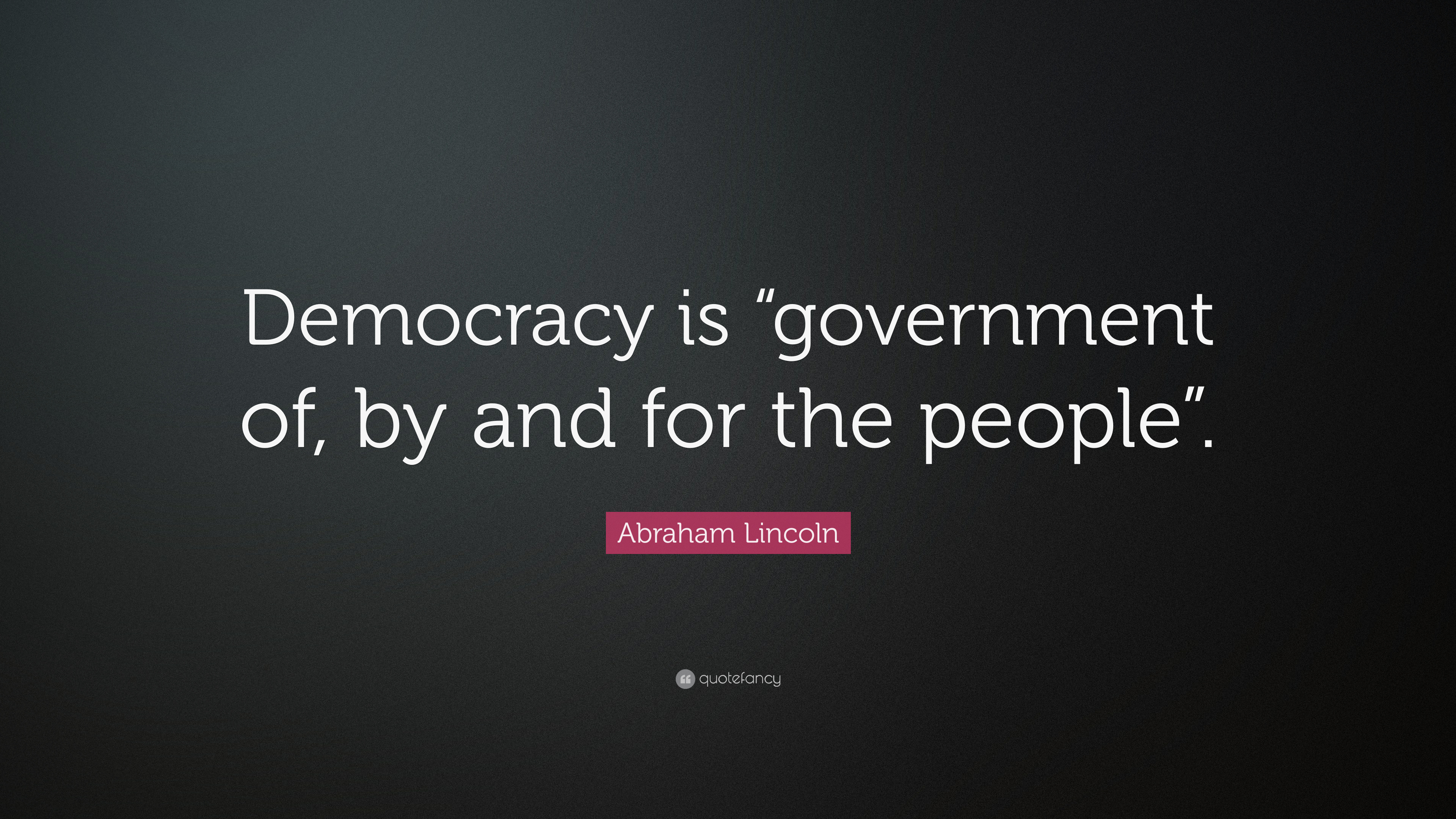 Abraham Lincoln Quote Democracy Is Government Of By And For The