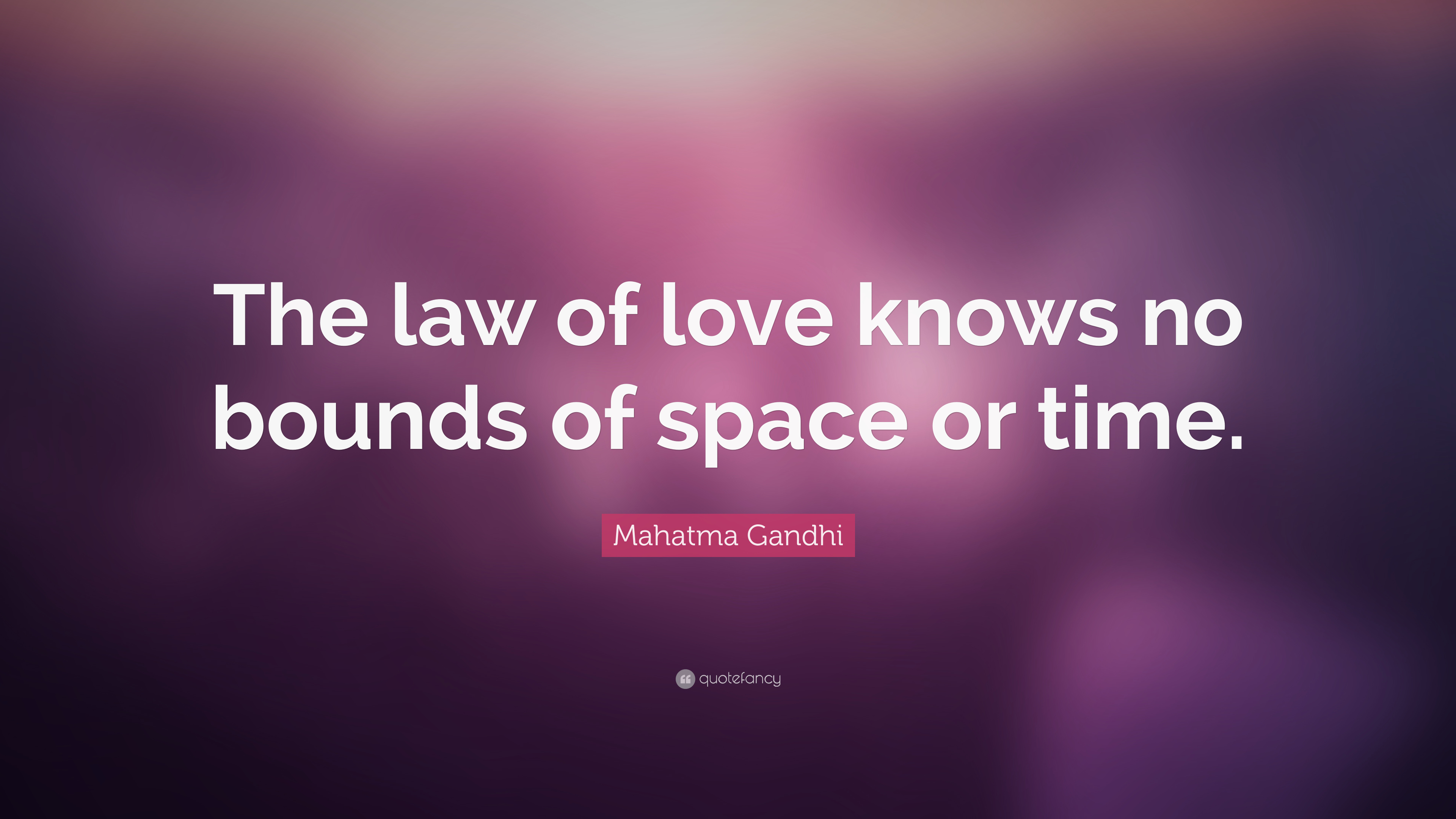 Mahatma Gandhi Quote The Law Of Love Knows No Bounds Of Space Or