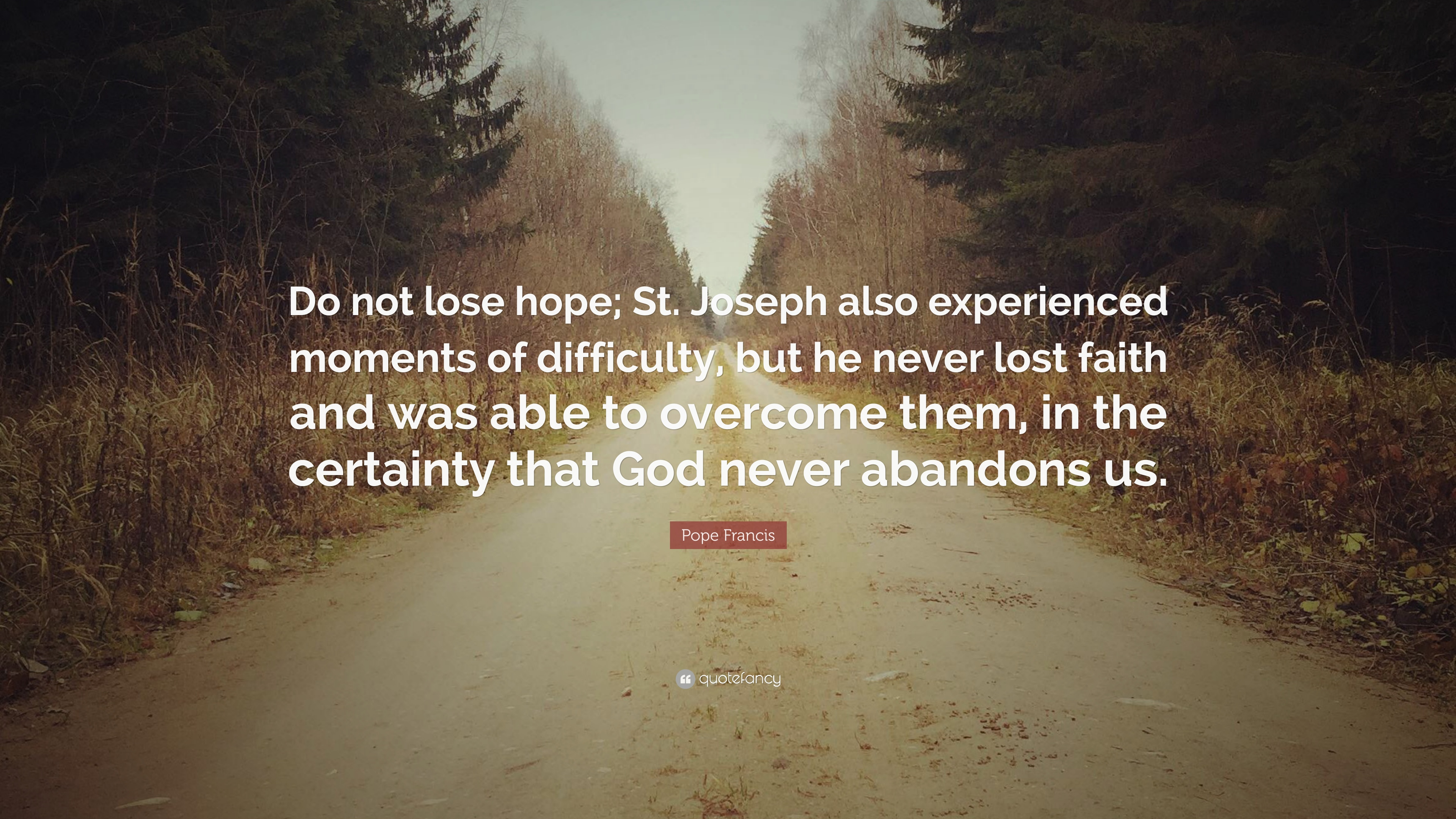 Pope Francis Quote Do Not Lose Hope St Joseph Also Experienced