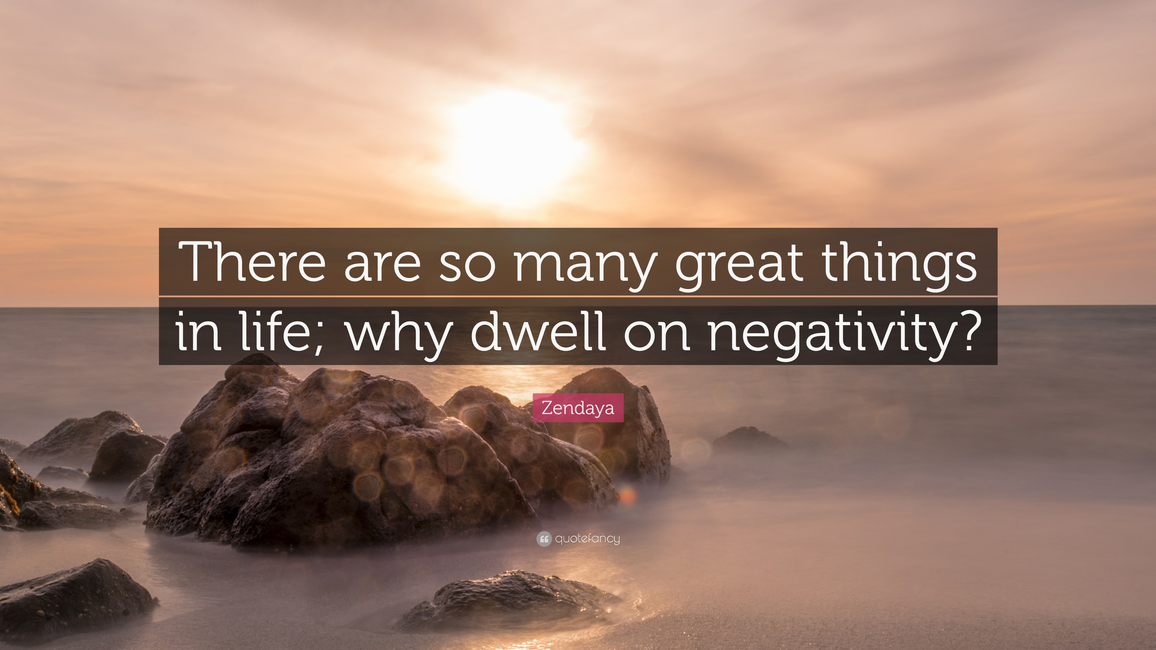 Zendaya Quote There Are So Many Great Things In Life Why Dwell On
