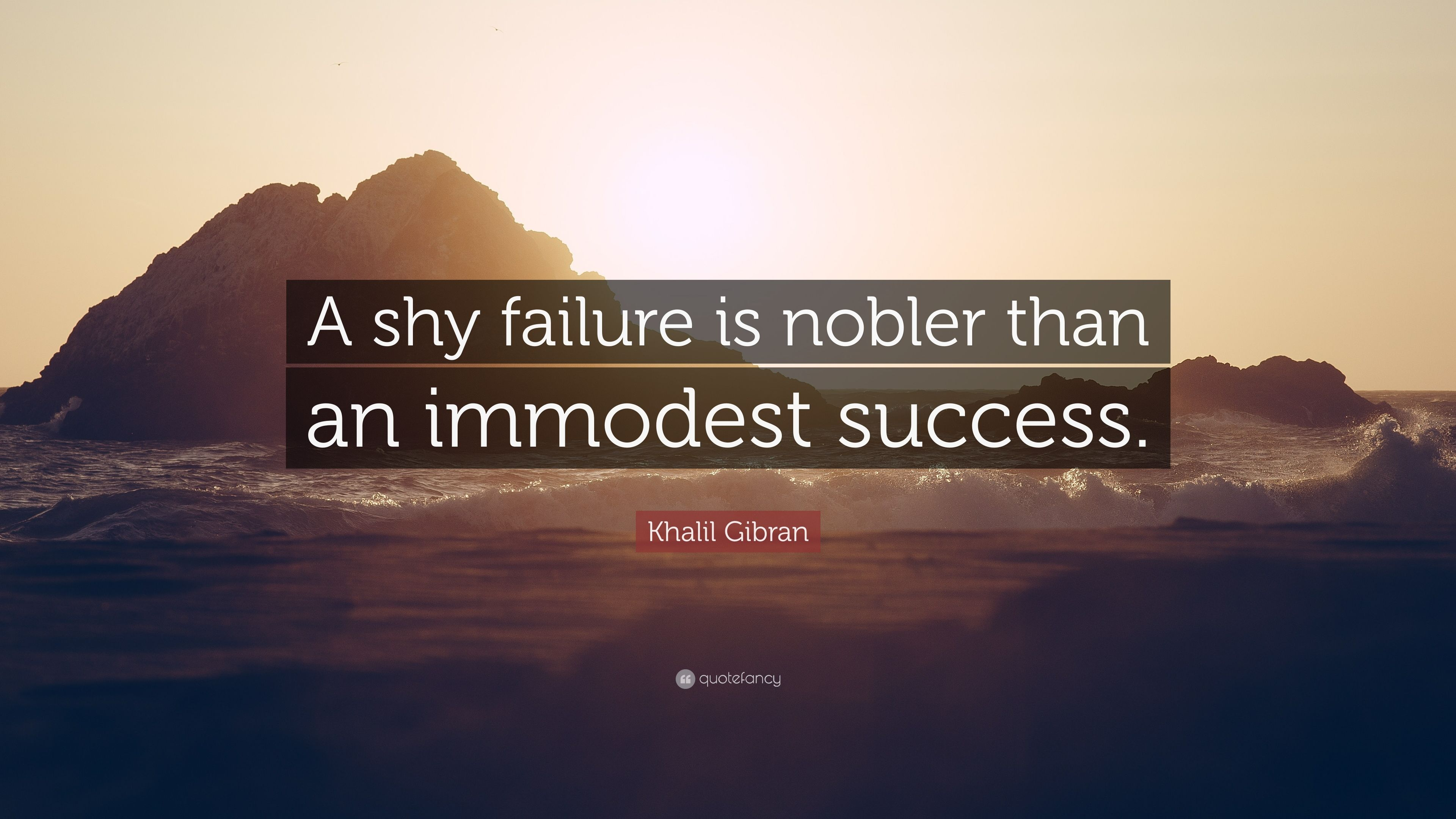 Khalil Gibran Quote A Shy Failure Is Nobler Than An Immodest