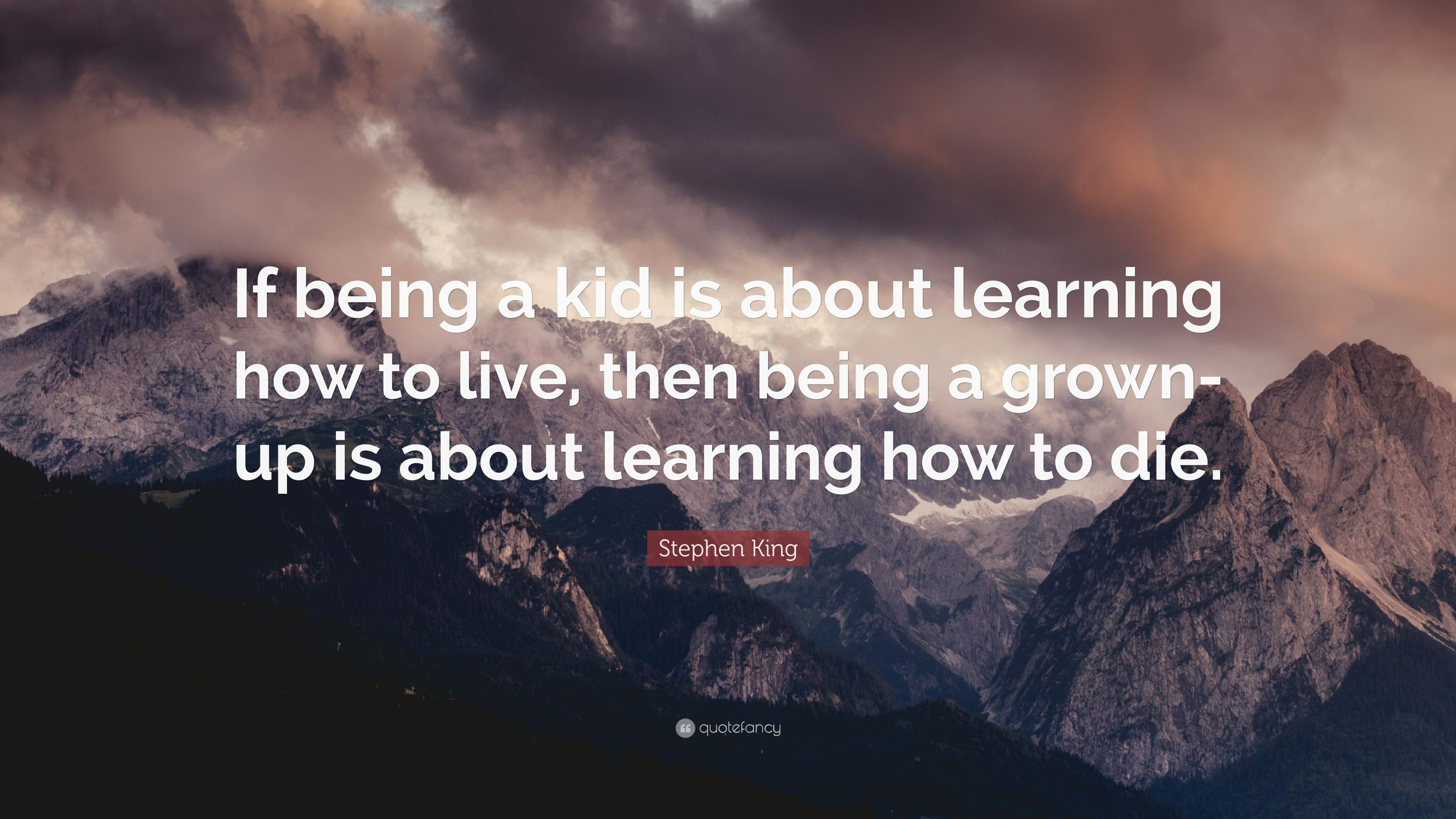 """Stephen King Quote: """"If Being A Kid Is About Learning How"""