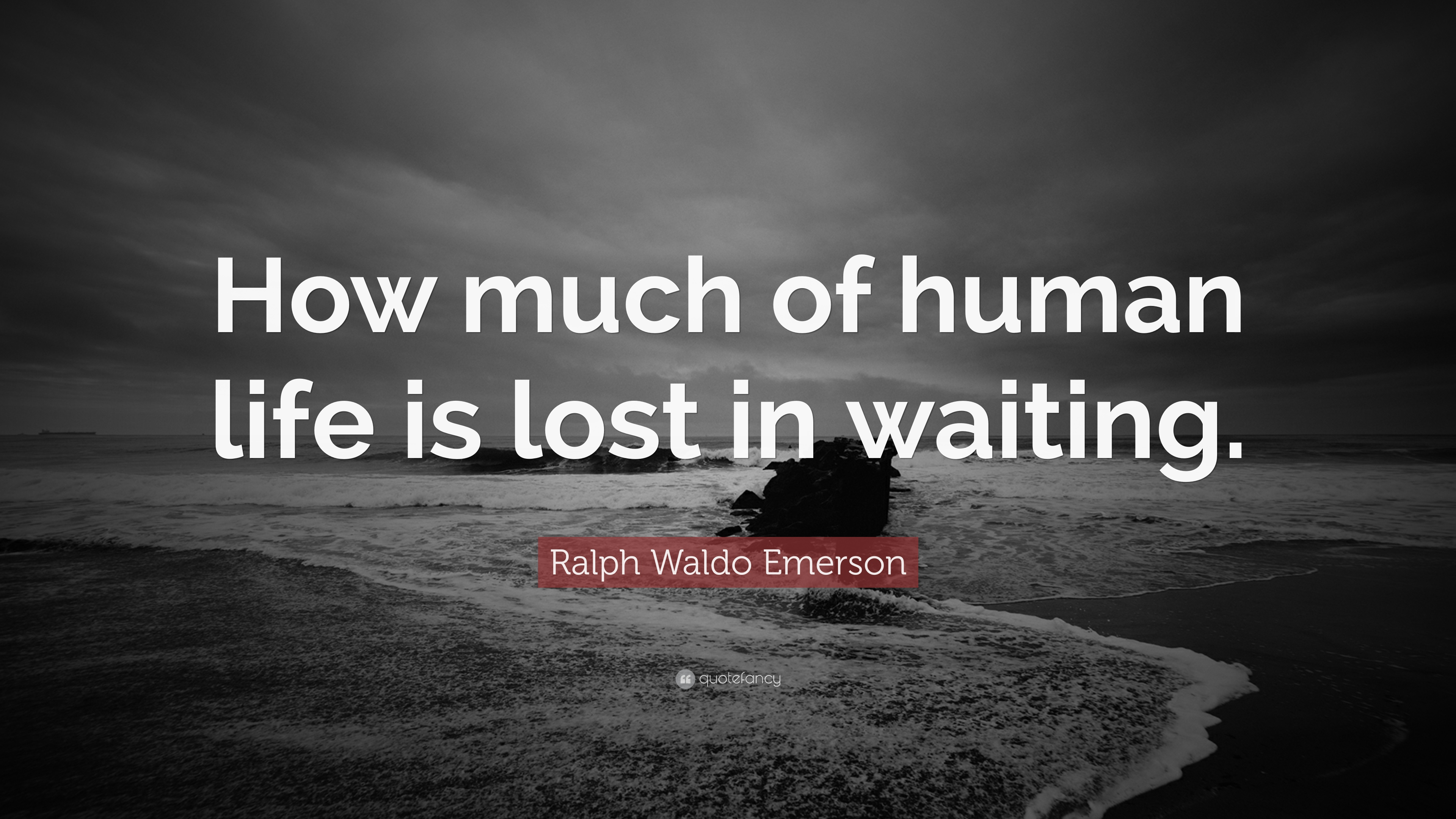 """Ralph Waldo Emerson Quote: """"How Much Of Human Life Is Lost"""