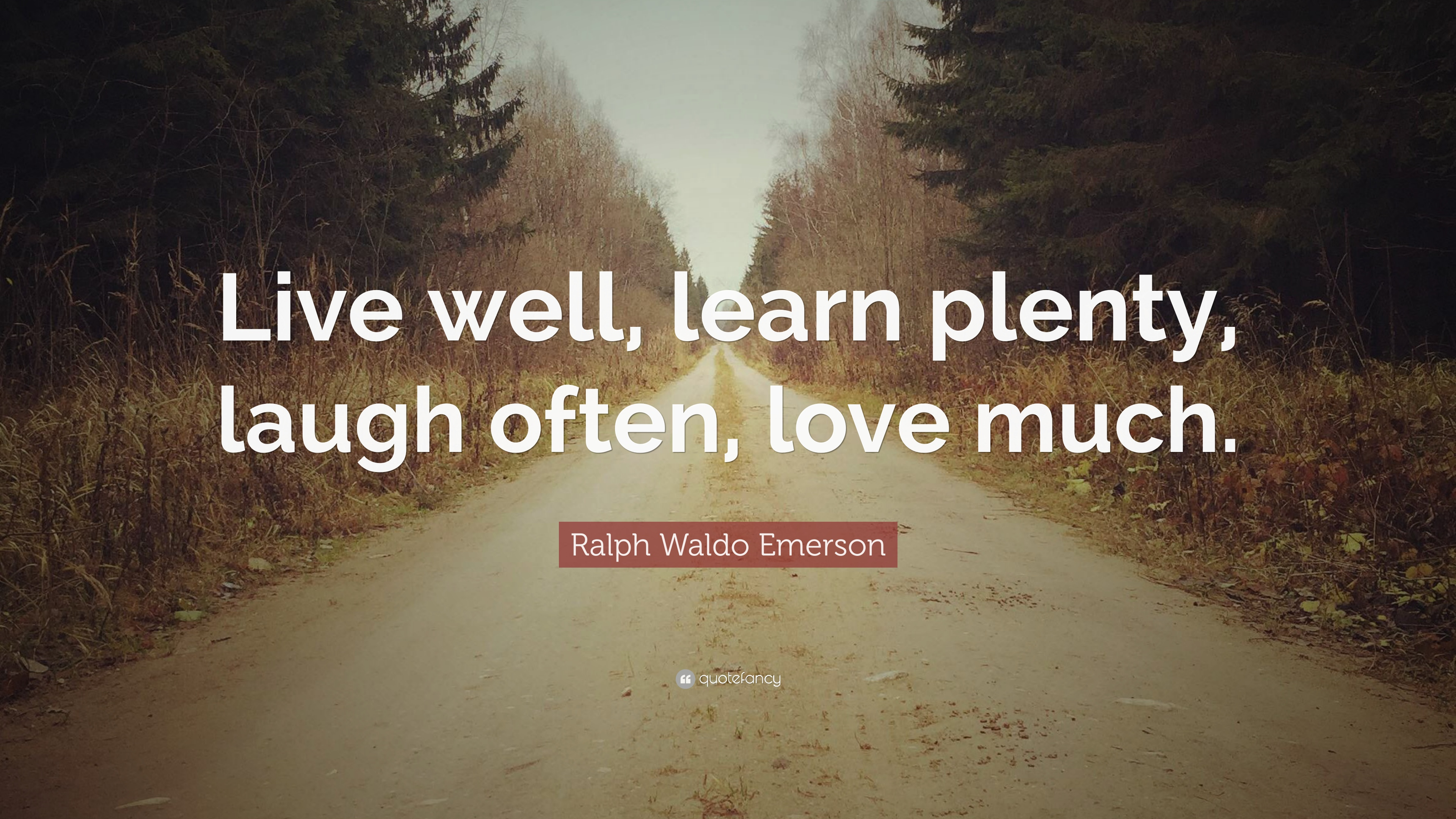 "Ralph Waldo Emerson Quote: ""Live Well, Learn Plenty, Laugh"