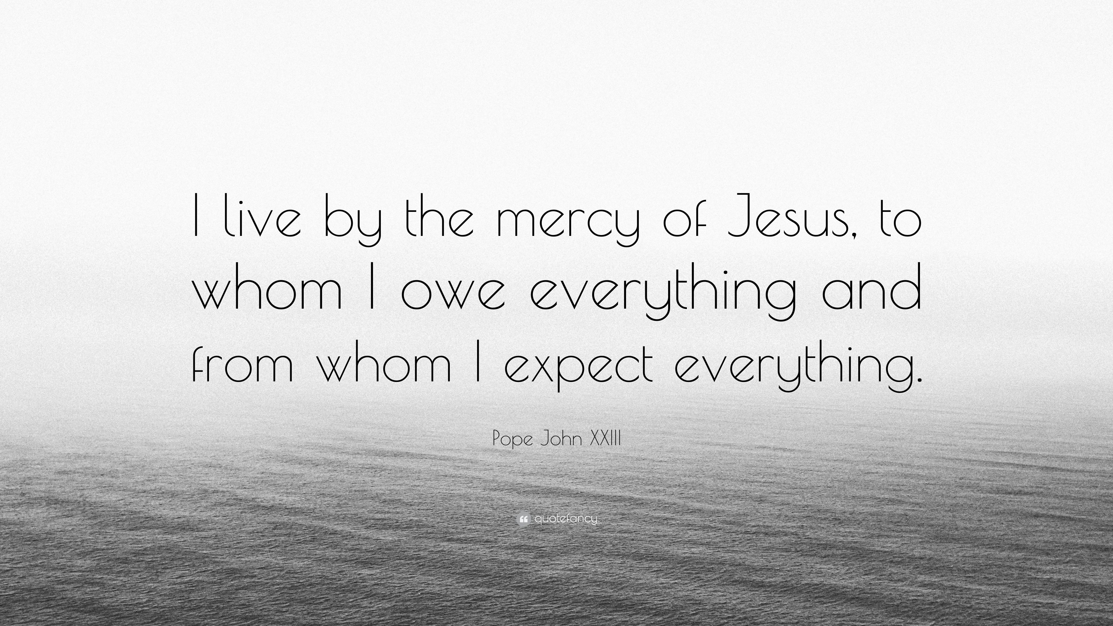 "Quotes To Live By Pope John Xxiii Quote ""I Livethe Mercy Of Jesus To Whom I"