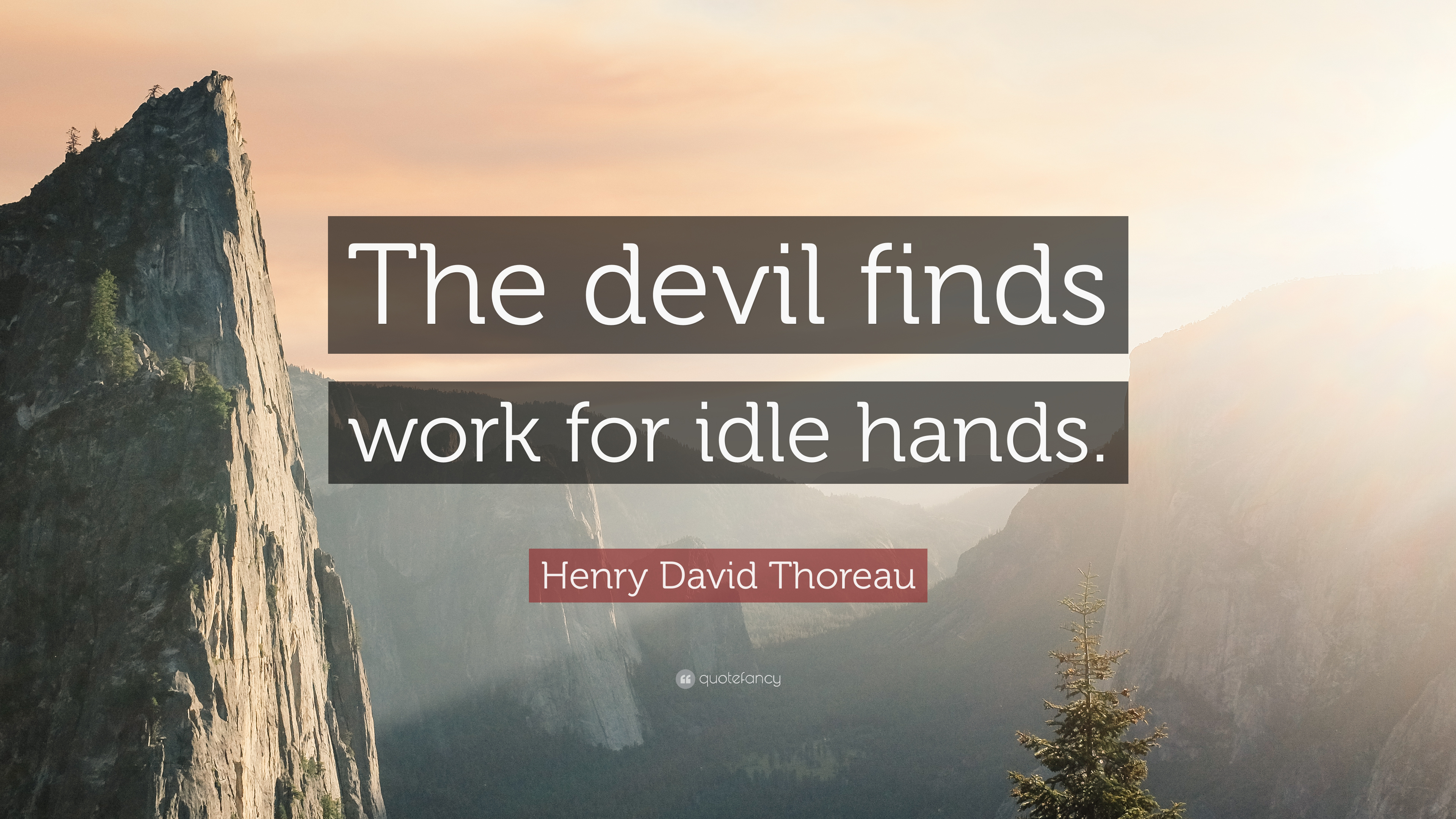"""The Devil Is At Work Quotes: Henry David Thoreau Quote: """"The Devil Finds Work For Idle"""