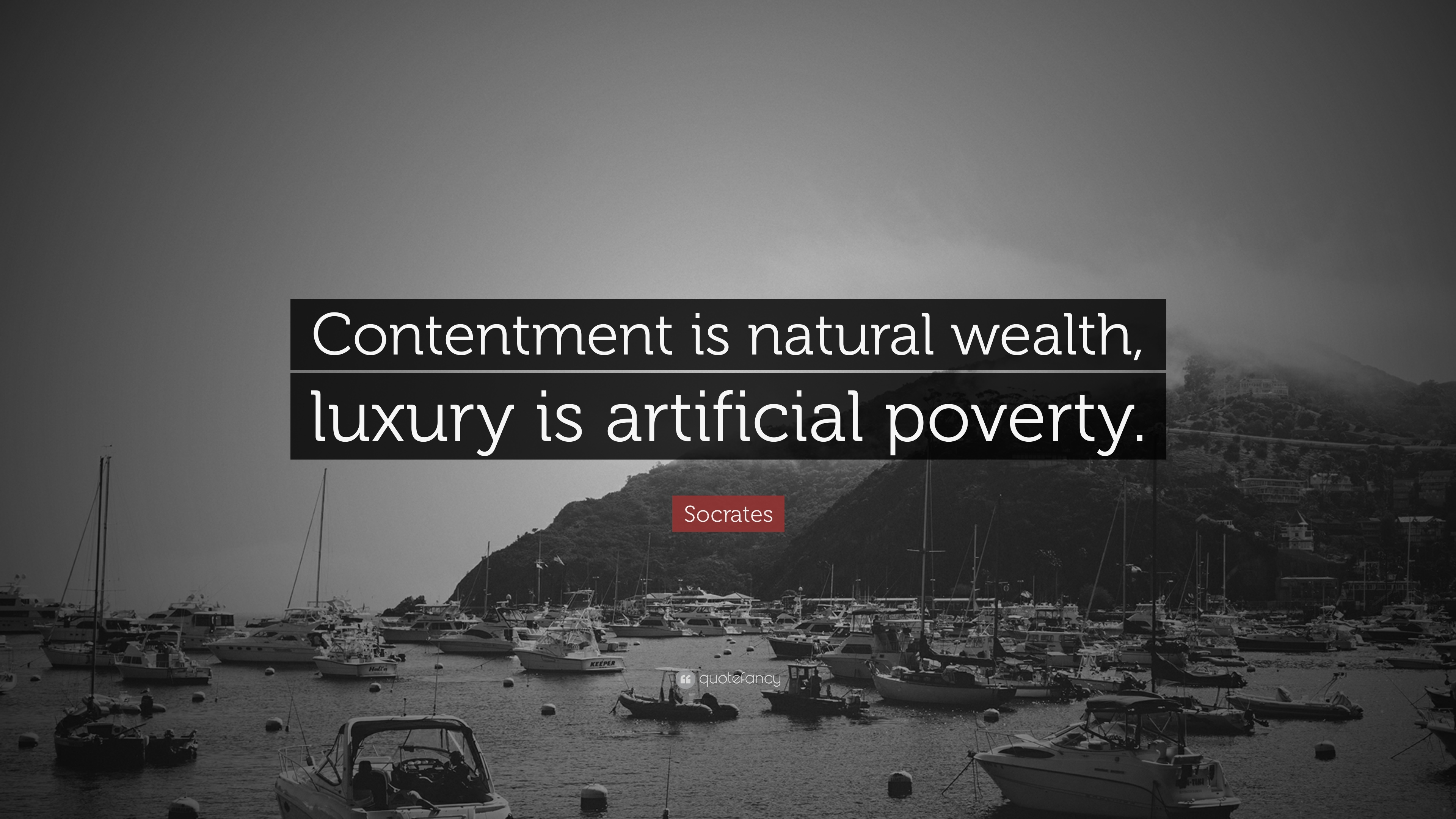 socrates quote �contentment is natural wealth luxury is