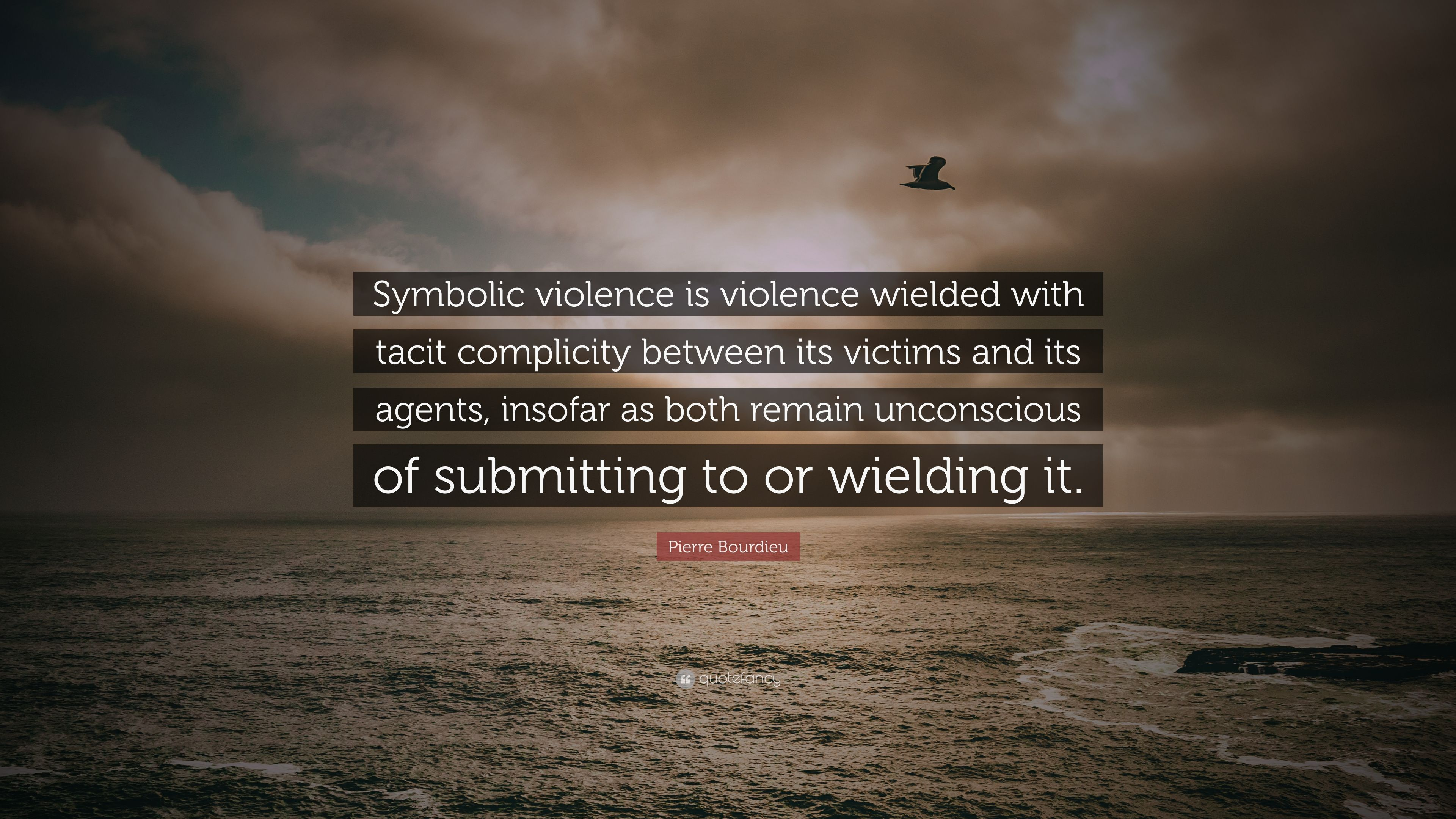 Pierre Bourdieu Quote Symbolic Violence Is Violence Wielded With
