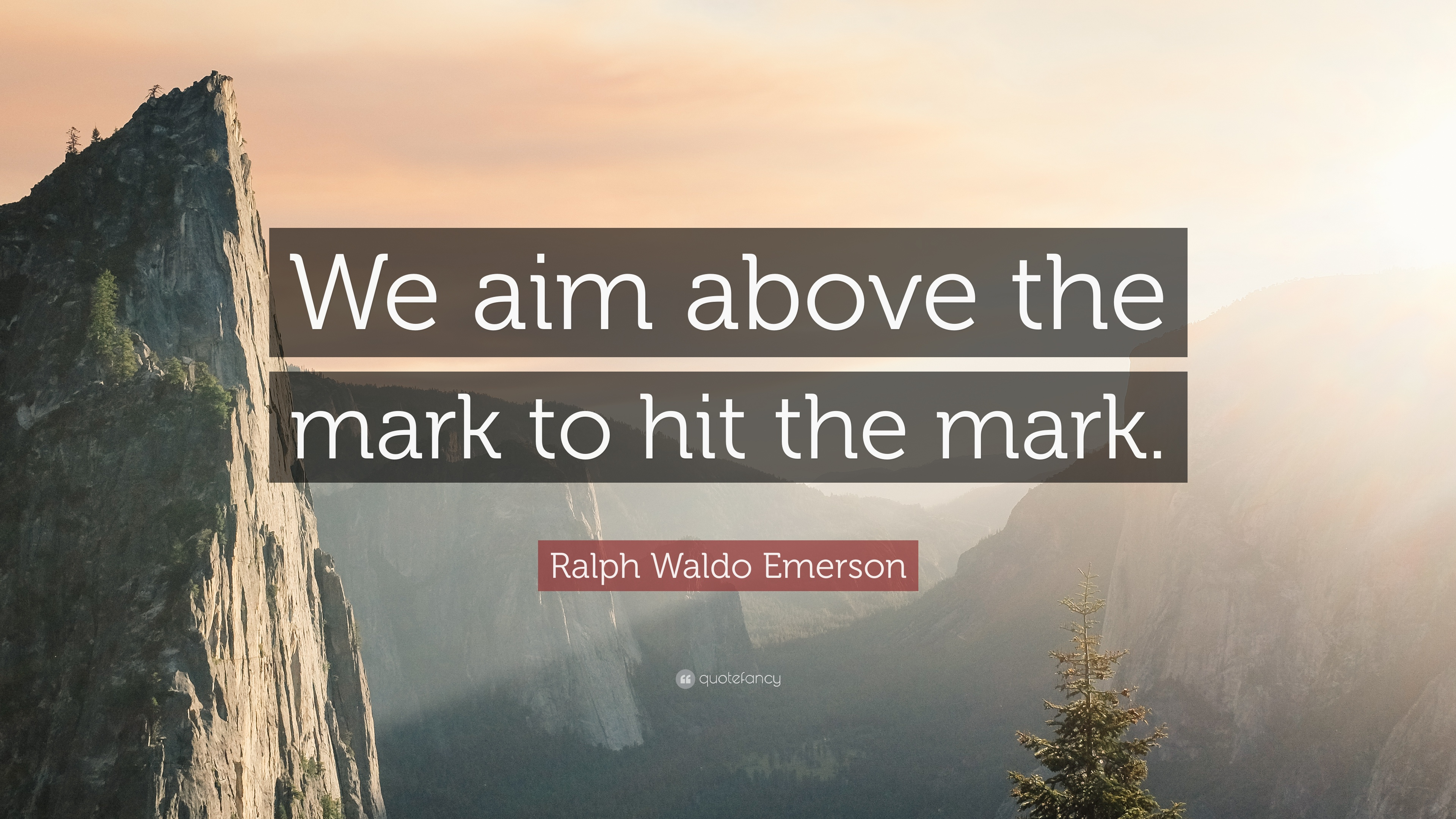 """Ralph Waldo Emerson Quote: """"We Aim Above The Mark To Hit"""