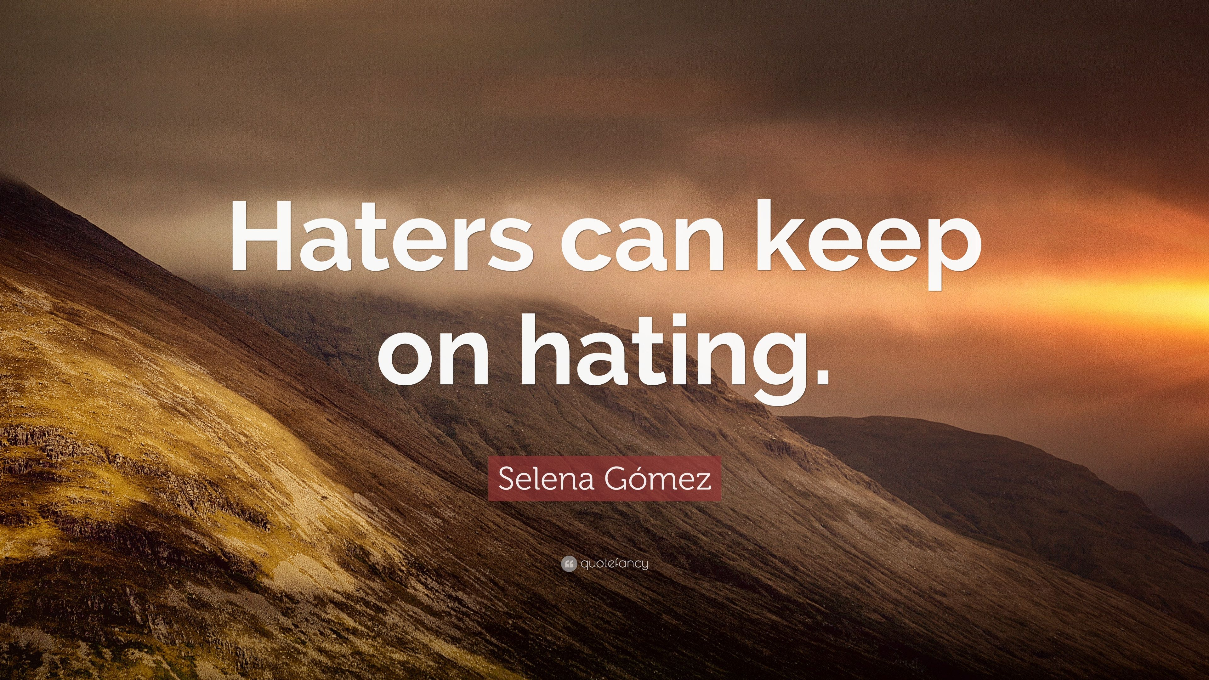 Selena Gómez Quote Haters Can Keep On Hating 7 Wallpapers