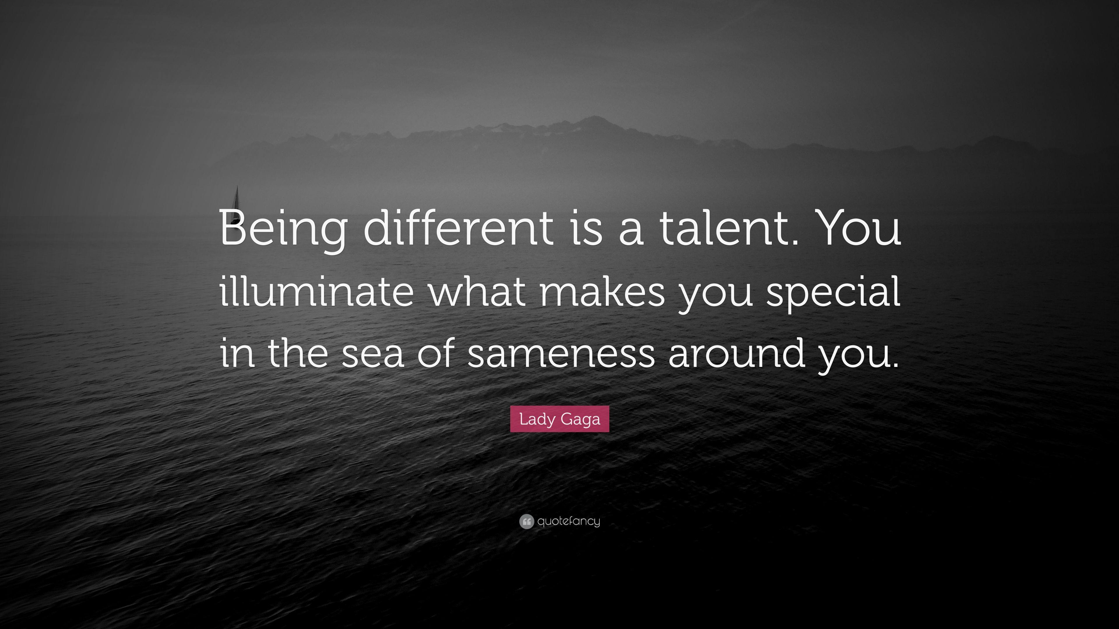 Lady Gaga Quote Being Different Is A Talent You Illuminate What