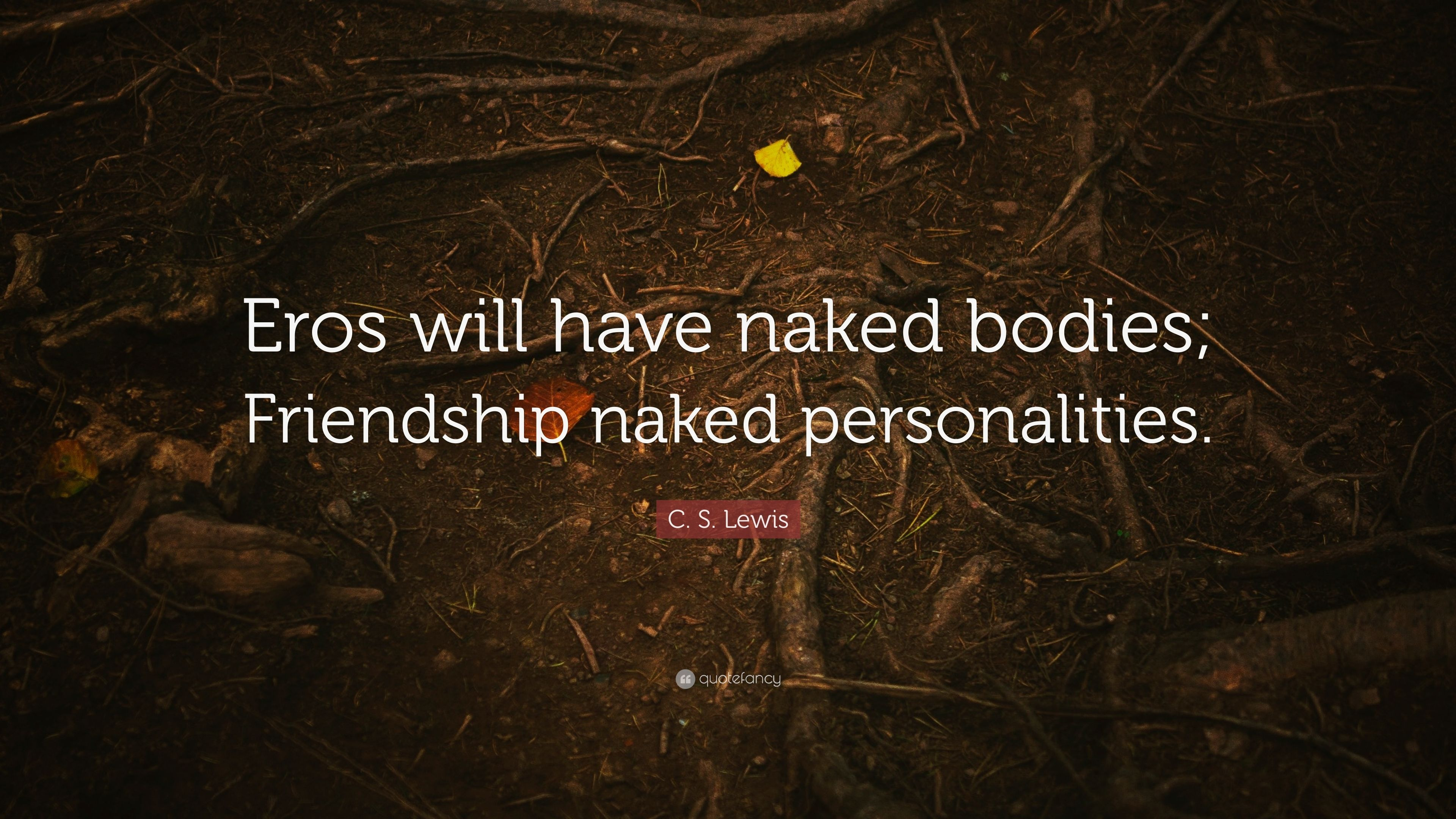 c s lewis quote eros will have naked bodies friendship naked personalities