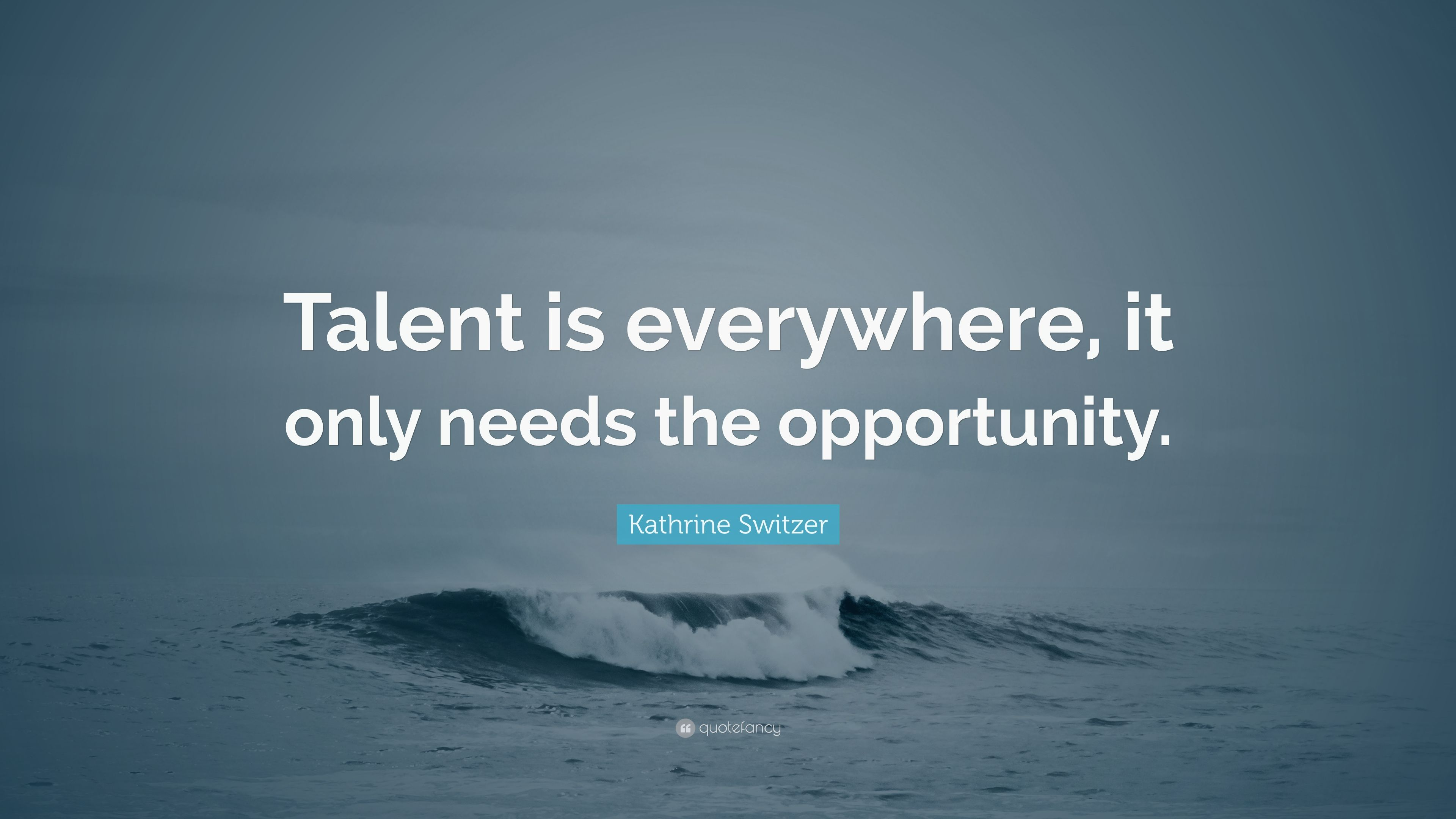 """Kathrine Switzer Quote: """"Talent Is Everywhere, It Only"""