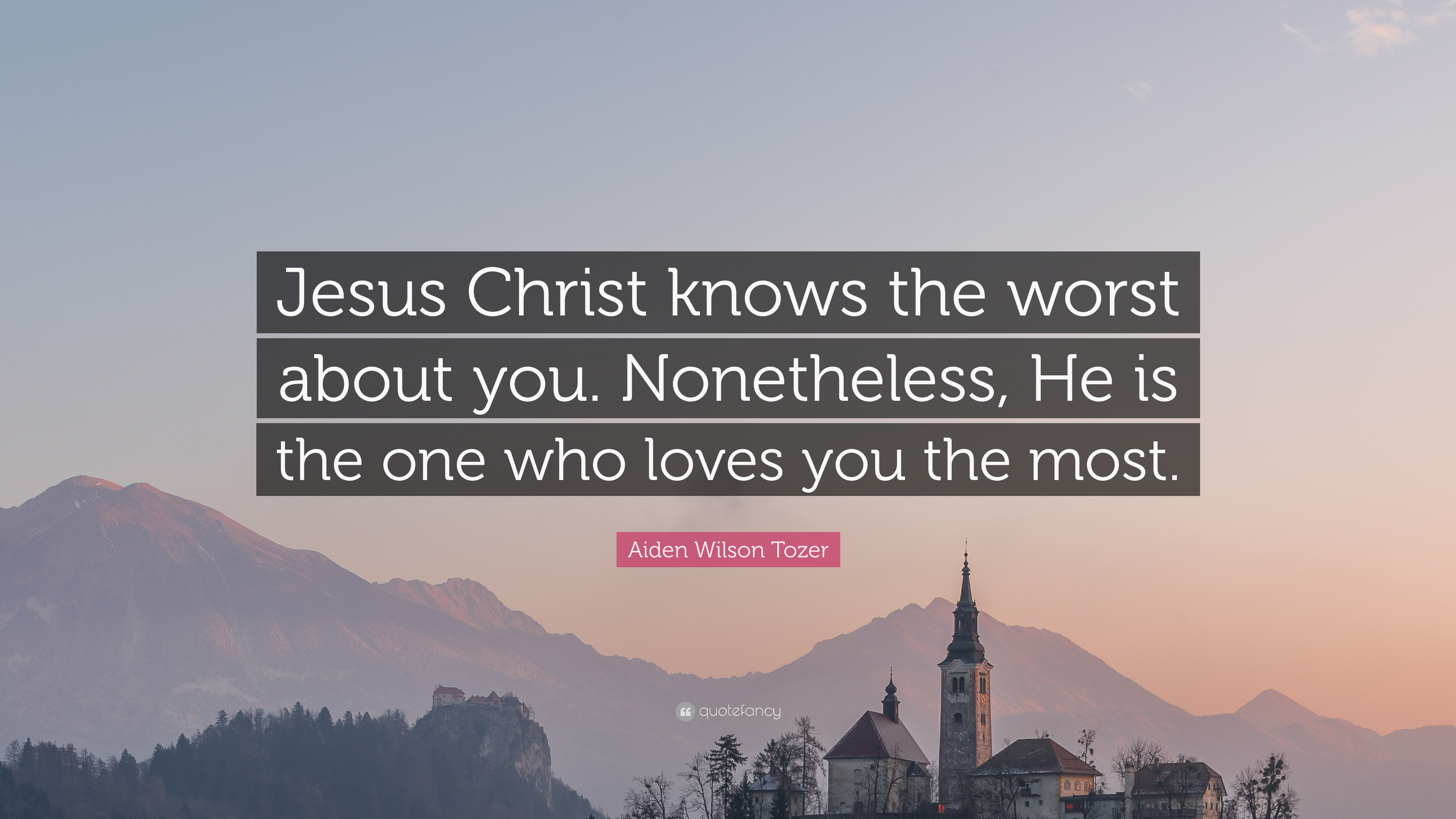 The one who loves you the most