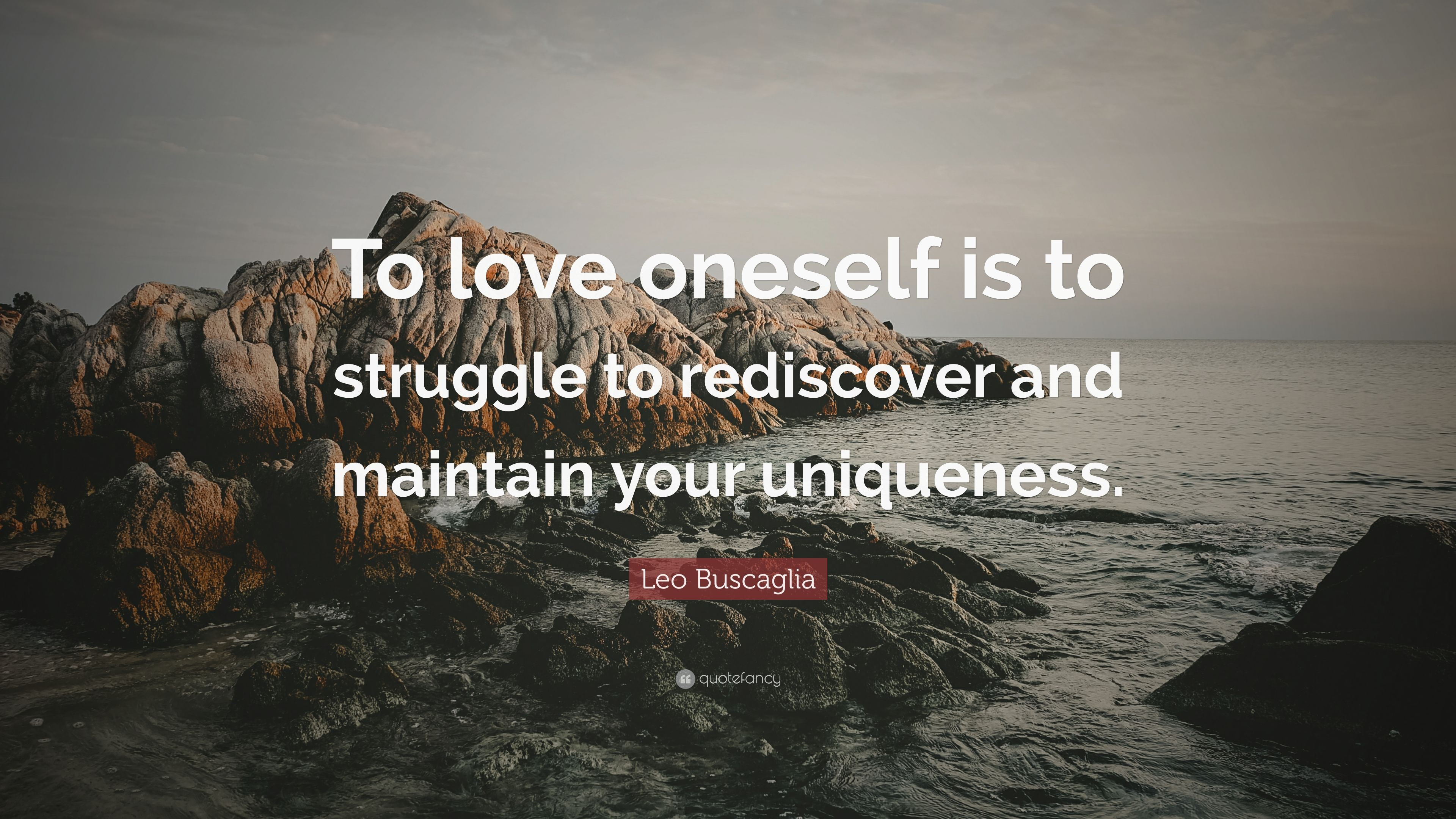 "Leo Buscaglia Love Quotes Leo Buscaglia Quote ""To Love Oneself Is To Struggle To Rediscover"
