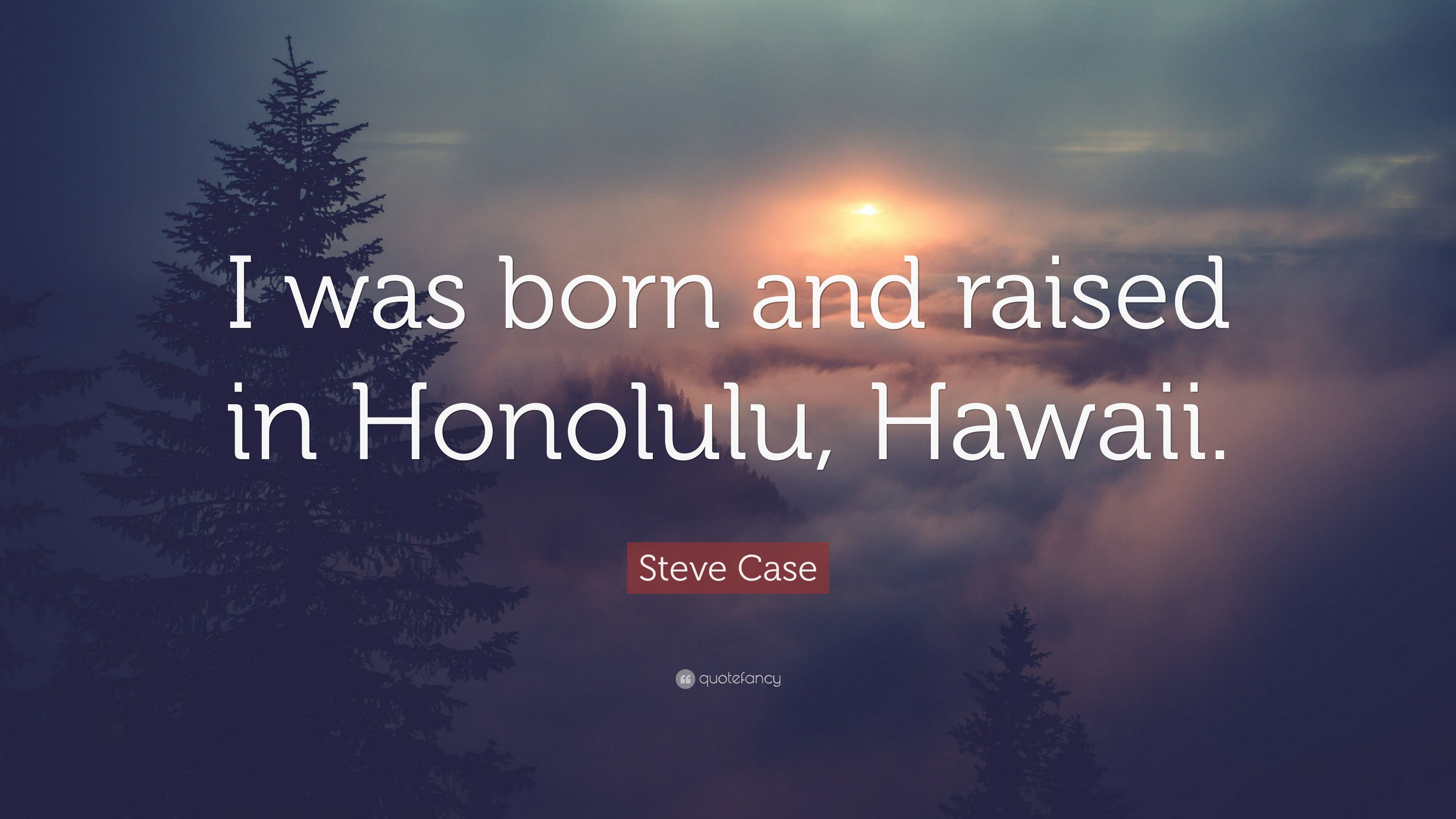 """Hawaiian Quotes About Strength: Steve Case Quote: """"I Was Born And Raised In Honolulu"""