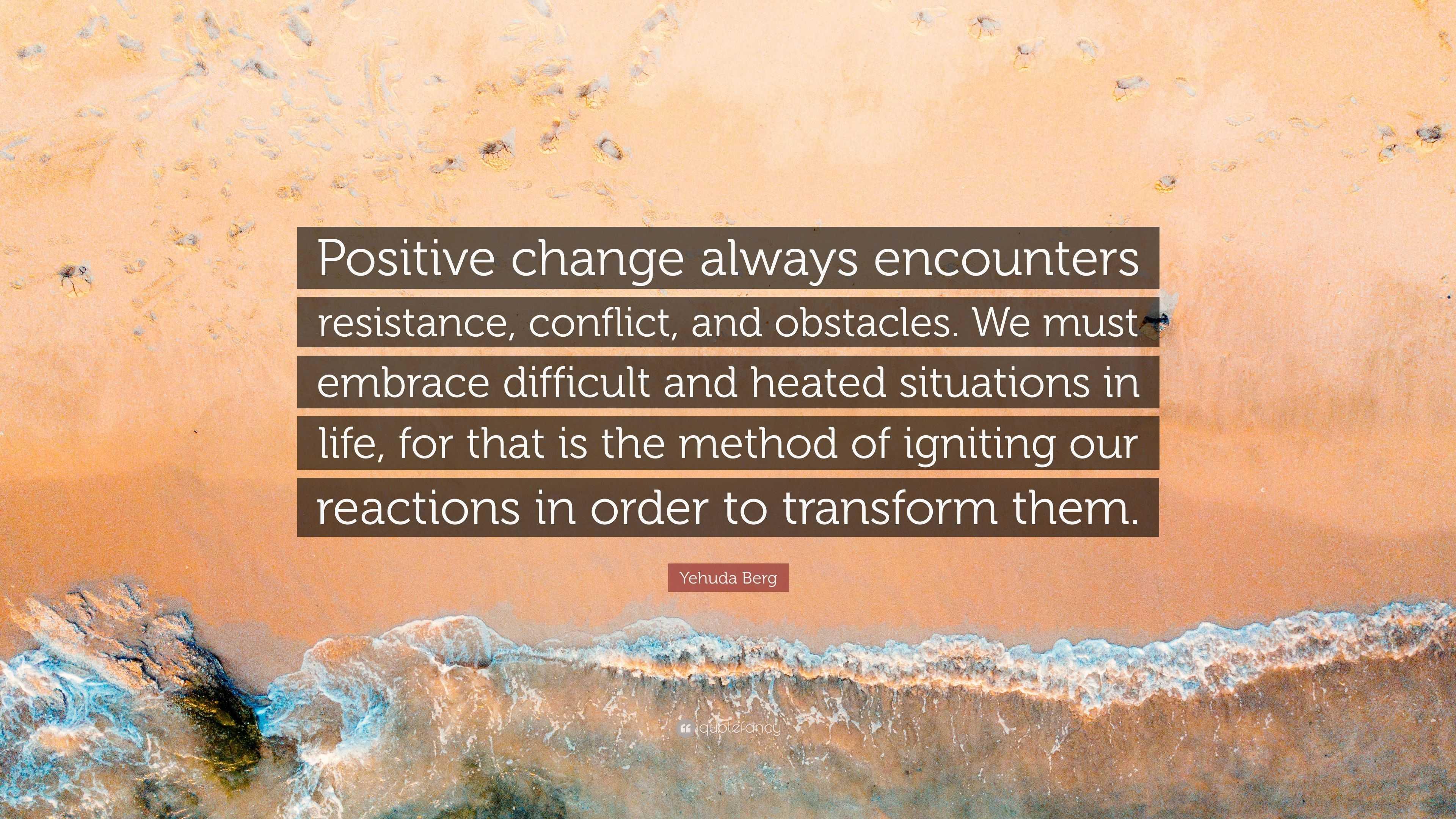 "Yehuda Berg Quote: ""Positive Change Always Encounters"