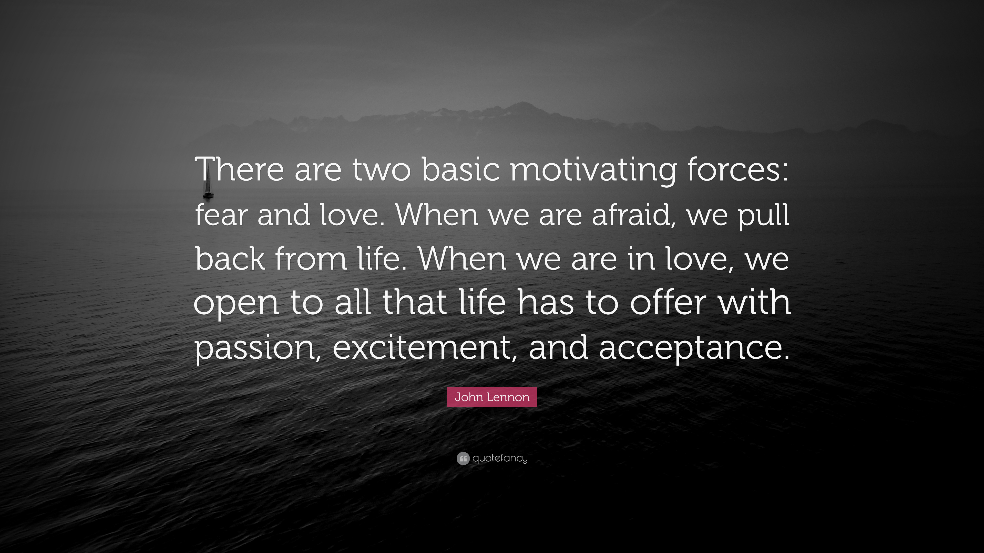 John Lennon Quote There Are Two Basic Motivating Forces Fear And