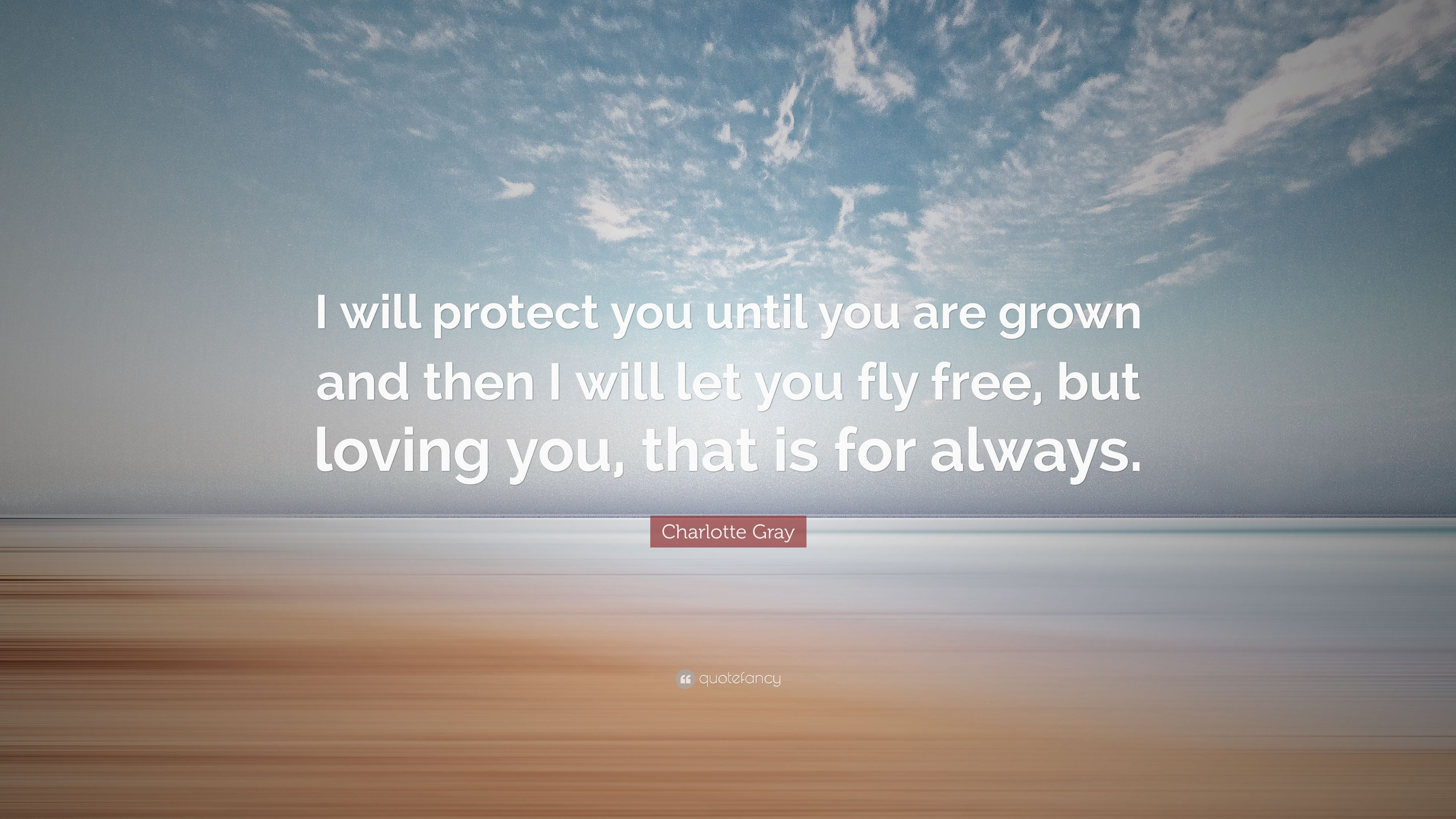 Charlotte Gray Quote I Will Protect You Until You Are Grown And