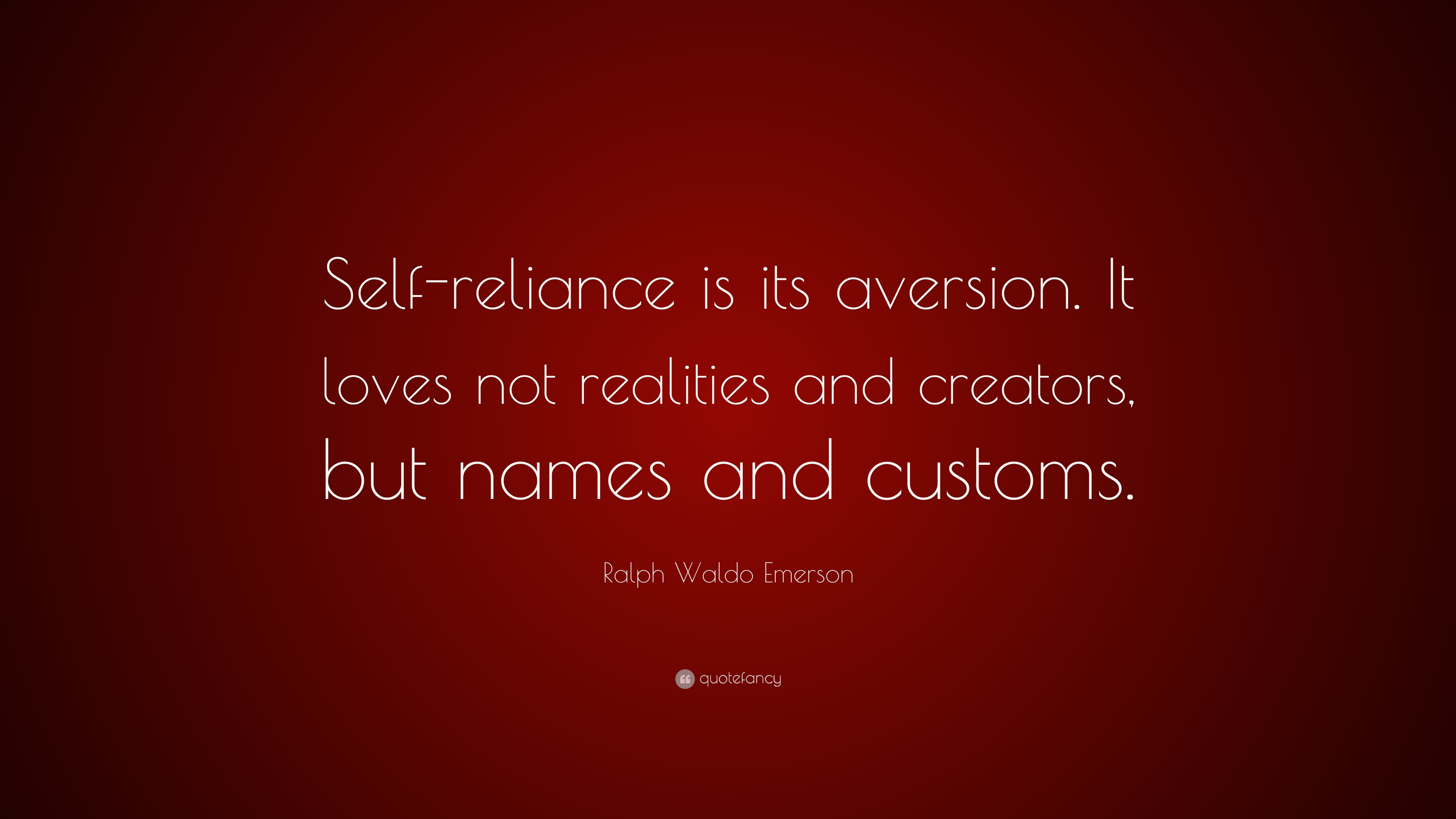 Ralph Waldo Emerson Quote Self Reliance Is Its Aversion It Loves