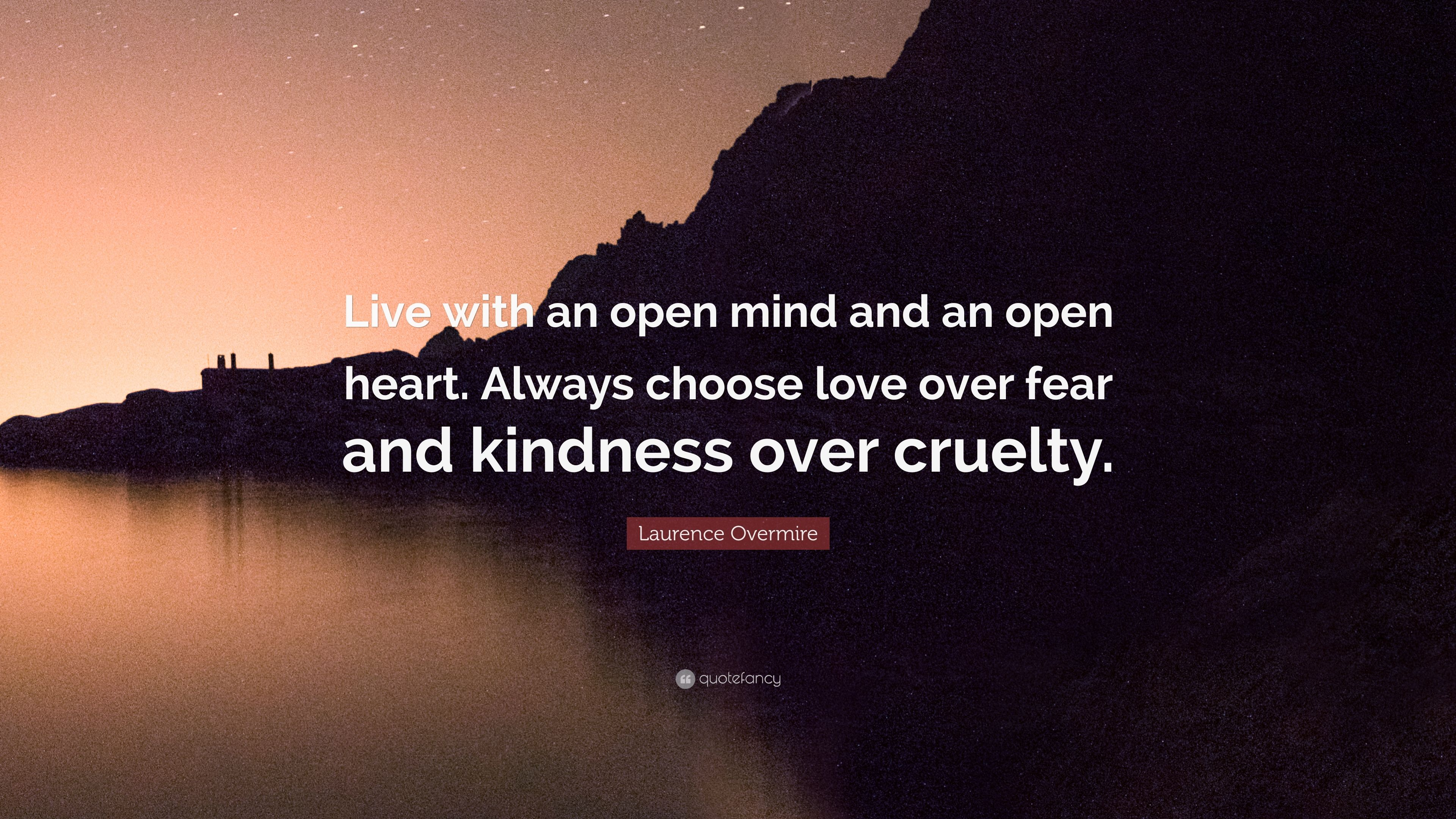 "Laurence Overmire Quote: ""Live With An Open Mind And An"