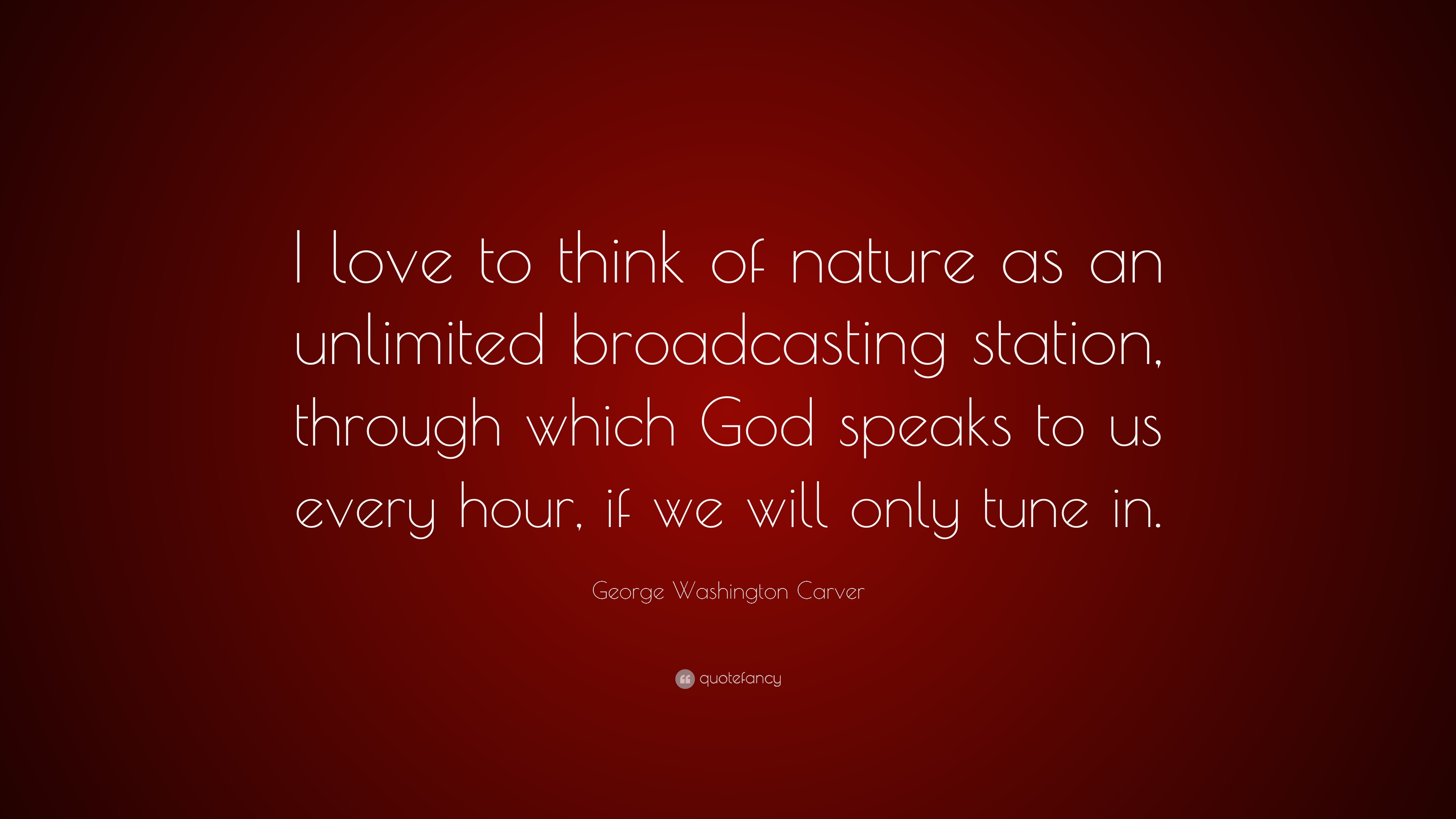 george washington carver quote ldquo i love to think of nature as an george washington carver quote ldquoi love to think of nature as an unlimited broadcasting