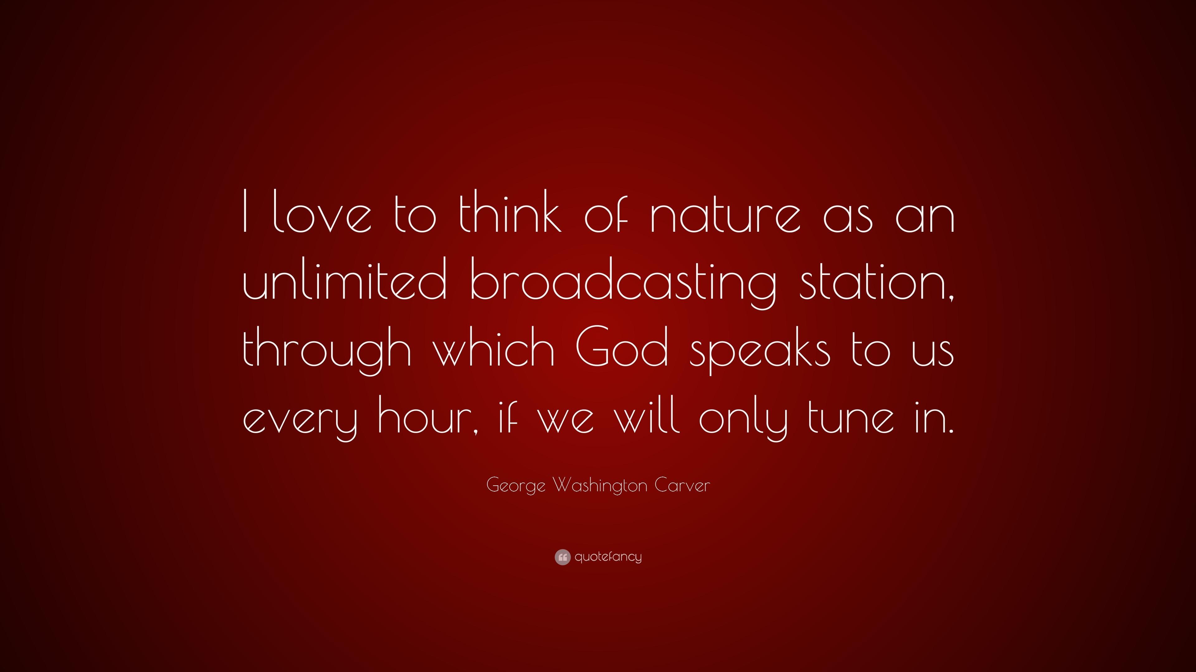 george washington carver quote ldquo i love to think of nature as an george washington carver quote ldquoi love to think of nature as an unlimited broadcasting