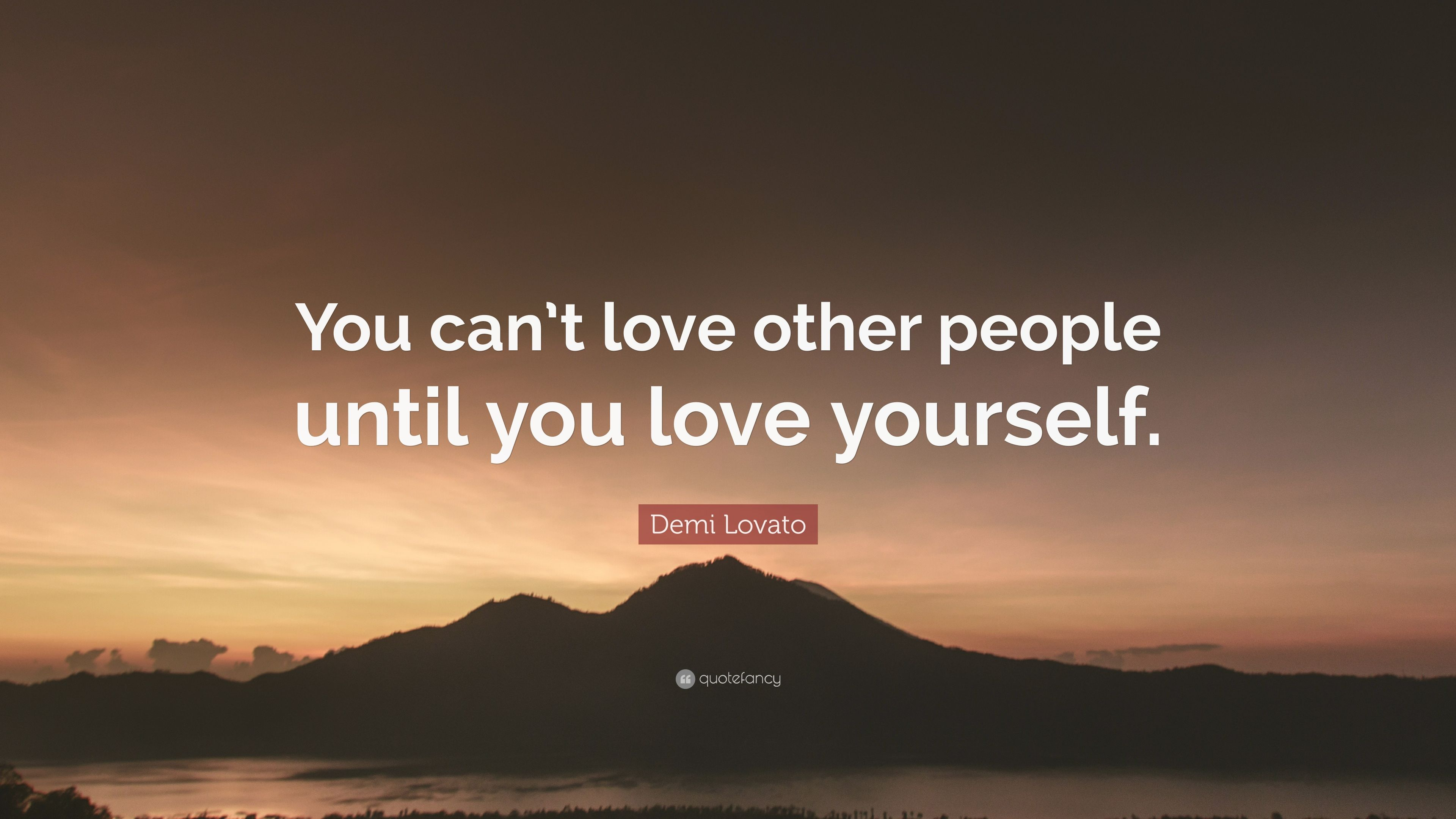 Demi Lovato Quote: You cant love other people until you