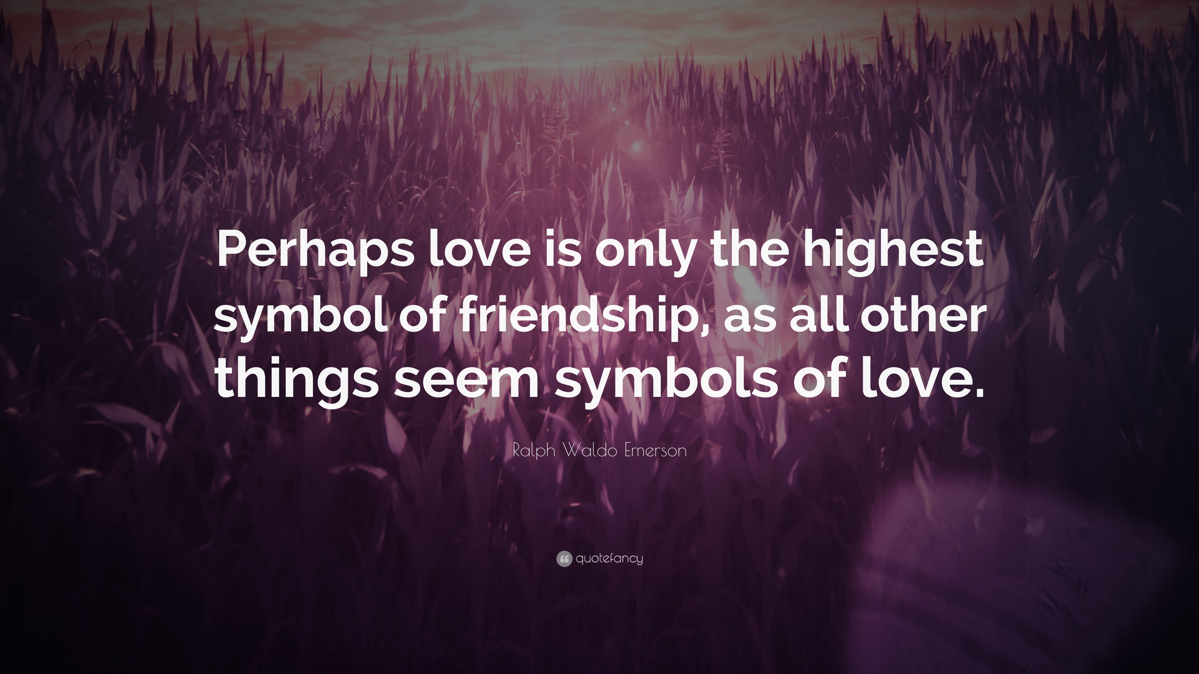 Ralph Waldo Emerson Quote Perhaps Love Is Only The Highest Symbol