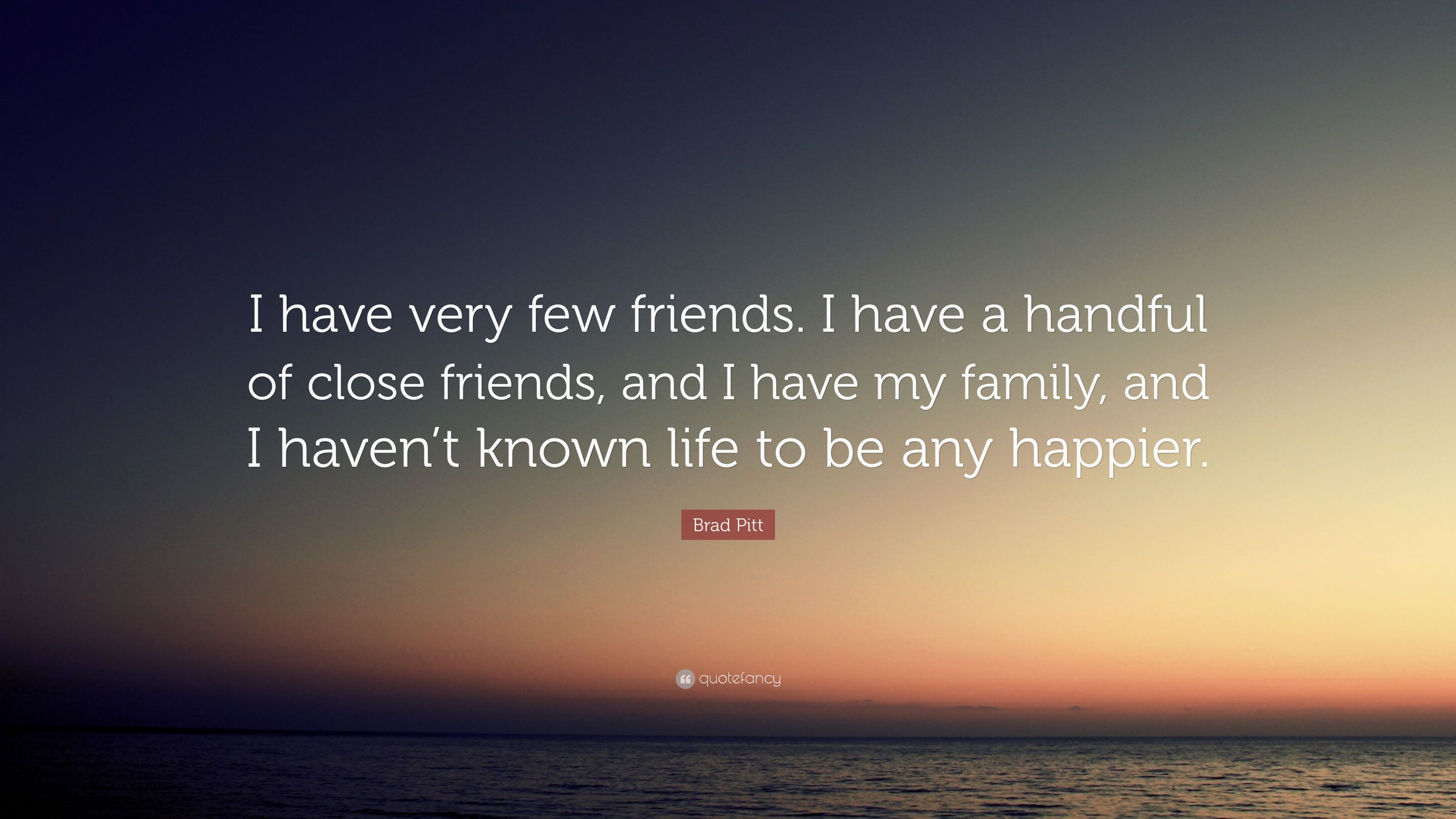 Awesome Brad Pitt Quote: U201cI Have Very Few Friends. I Have A Handful Of