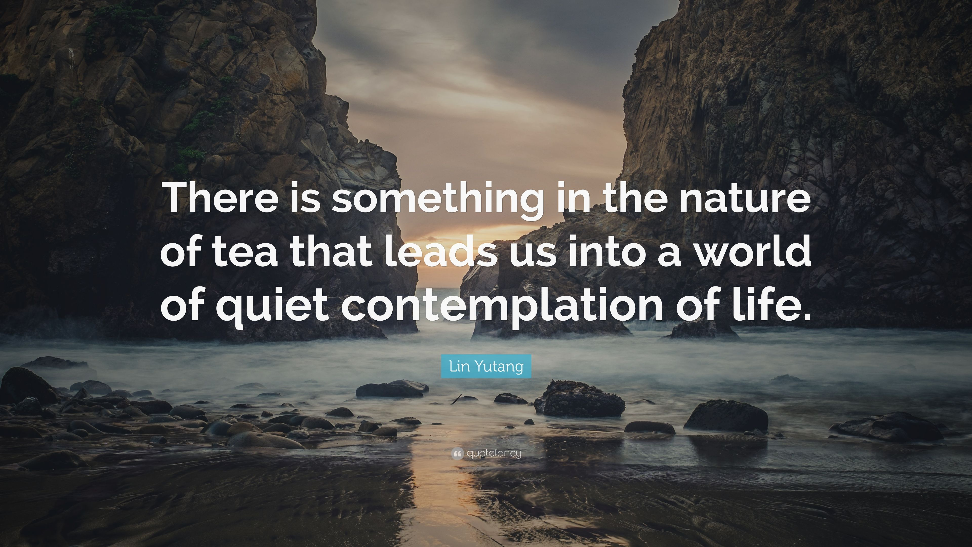 Lin Yutang Quote There Is Something In The Nature Of Tea That