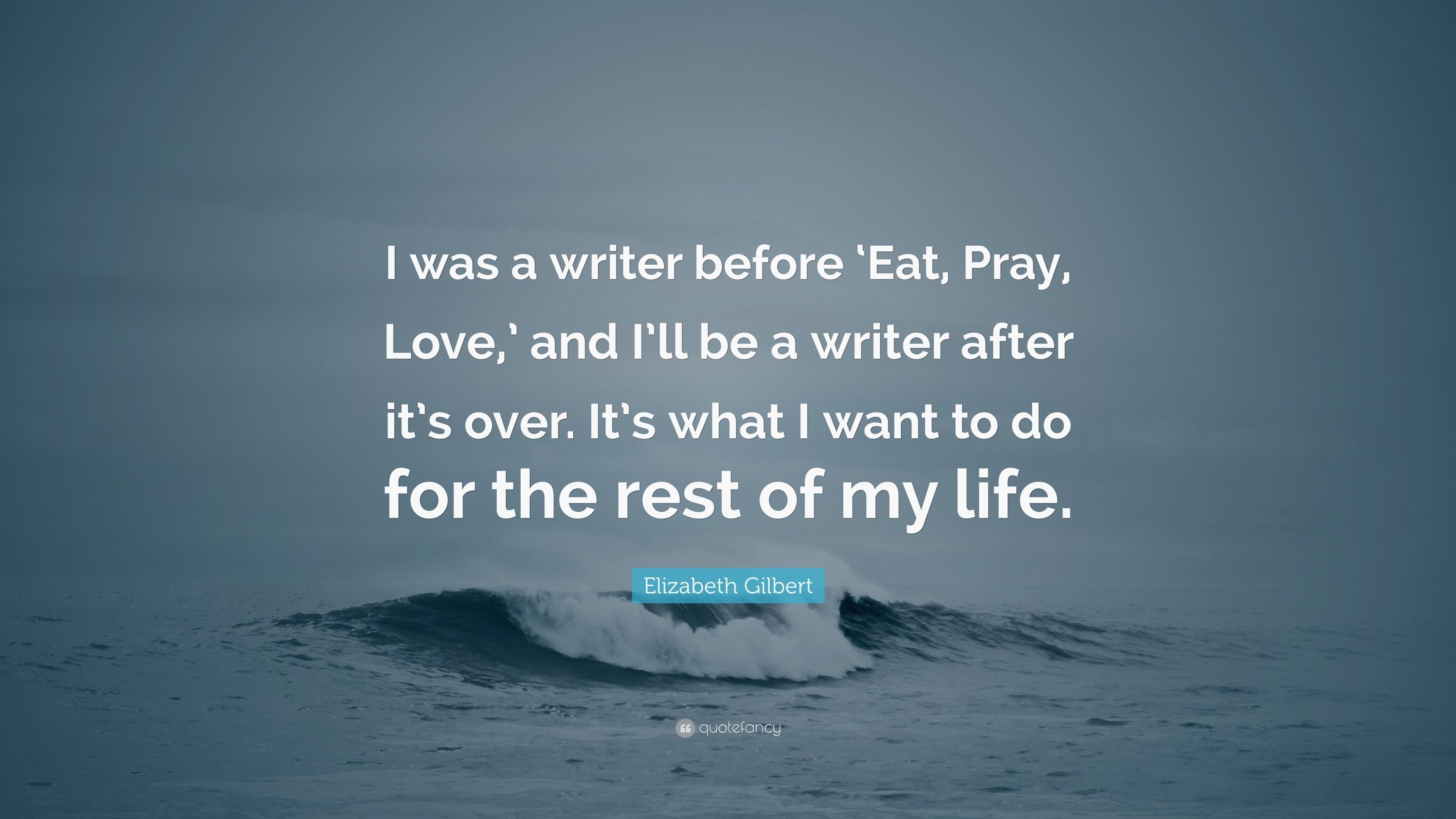 Elizabeth Gilbert Quote I Was A Writer Before Eat Pray Love