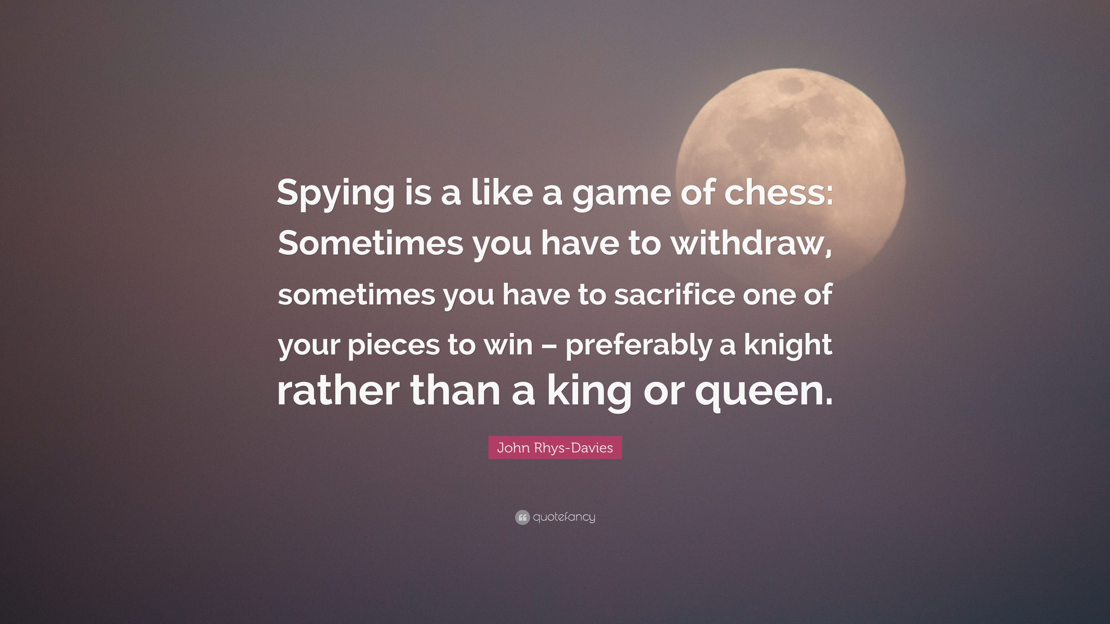 "John Rhys-Davies Quote: ""Spying is a like a game of chess ..."