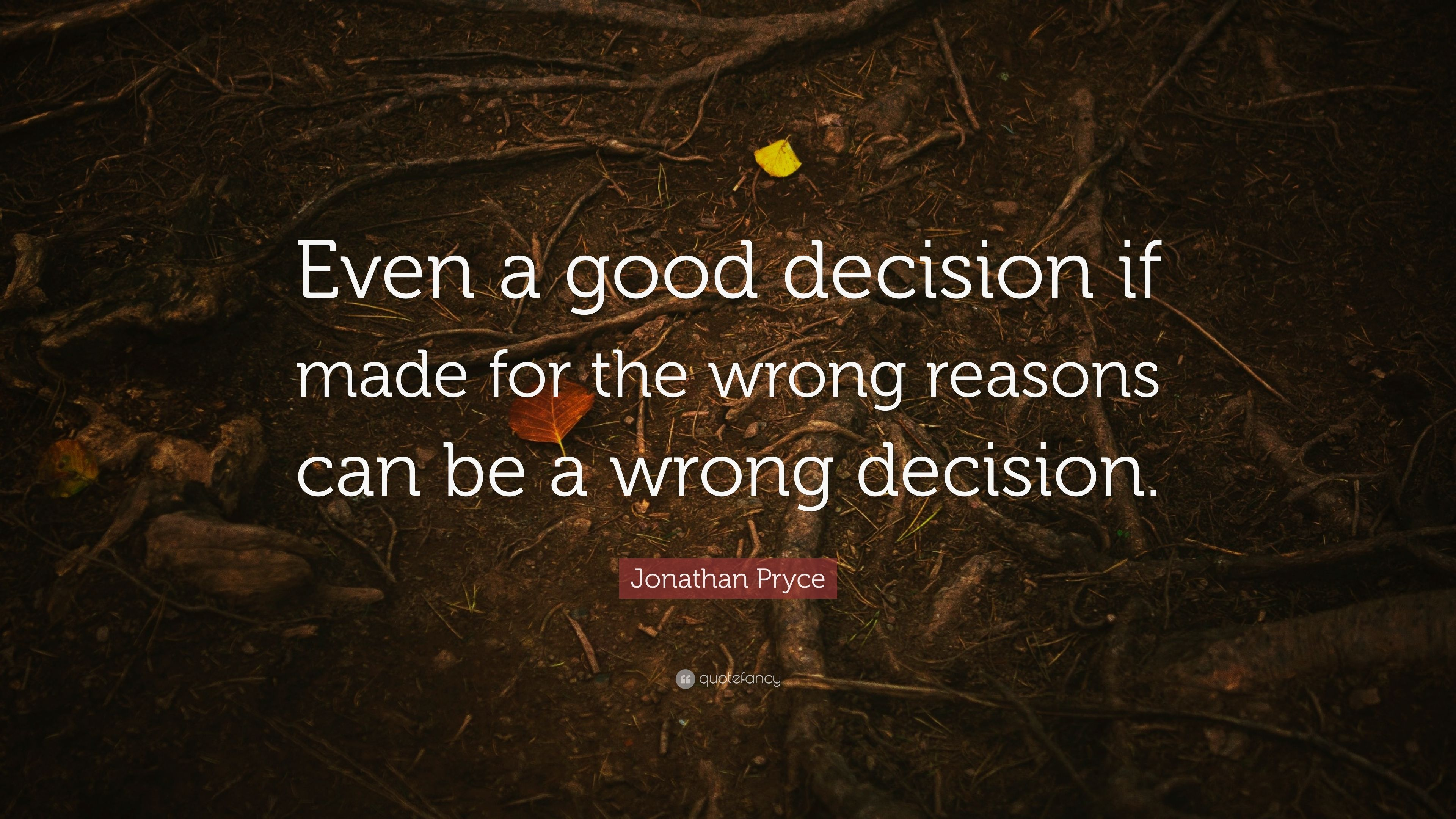 Jonathan Pryce Quote Even A Good Decision If Made For The Wrong