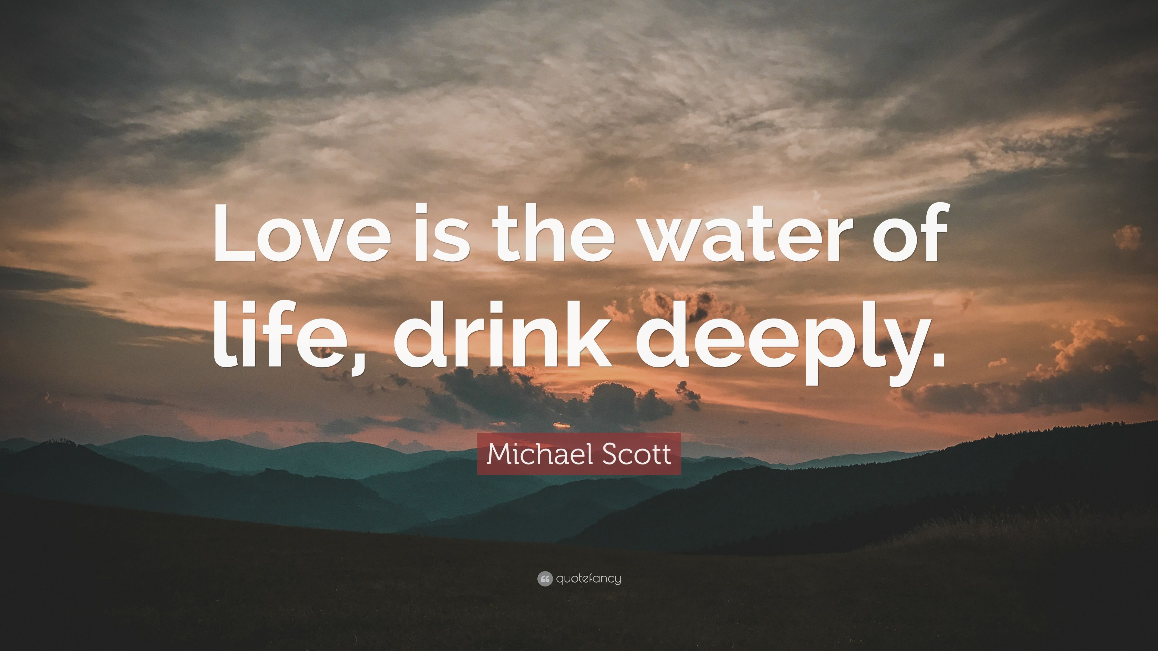 "Water Is Life Quote Michael Scott Quote ""Love Is The Water Of Life Drink Deeply"