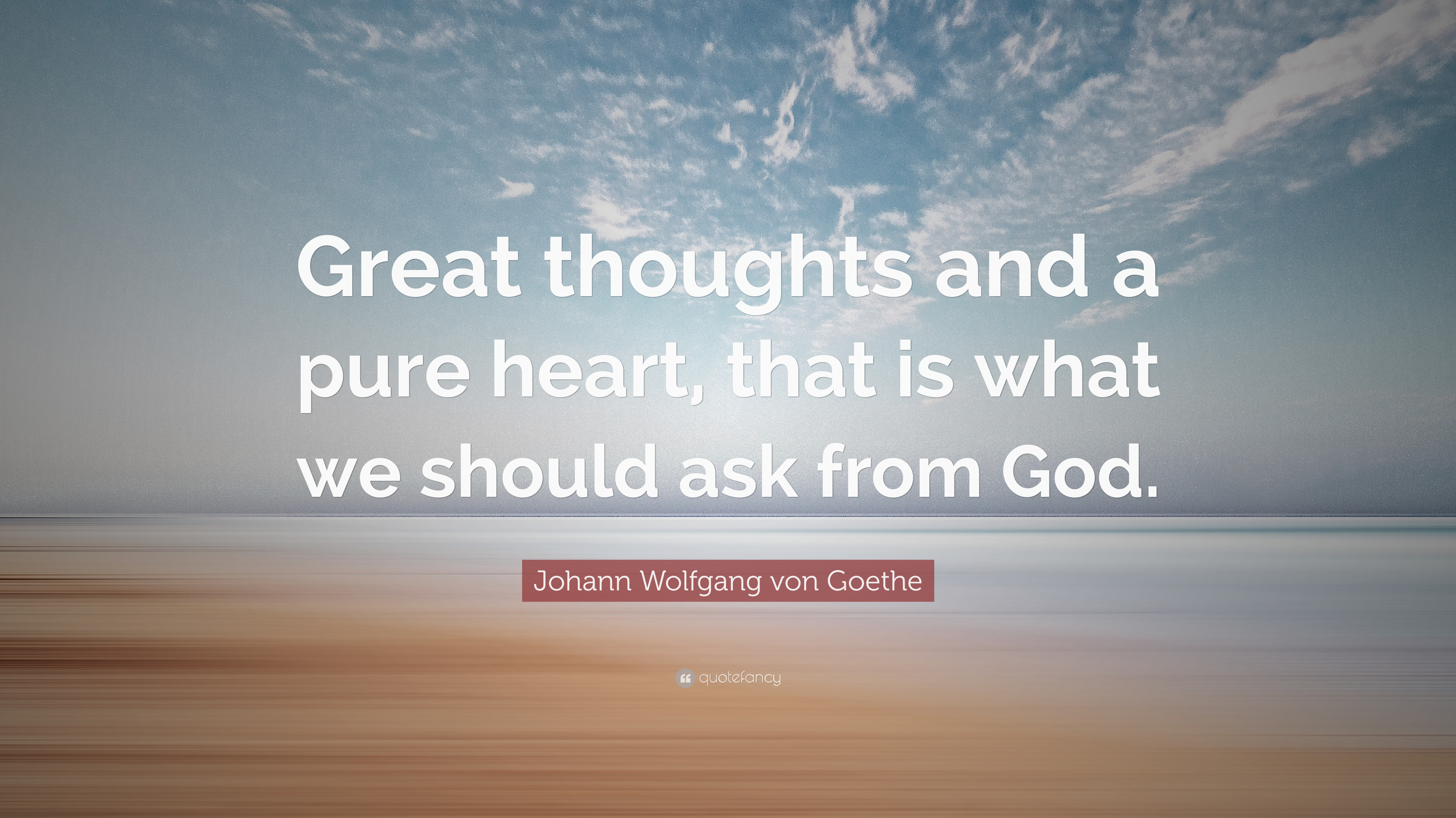 Johann Wolfgang Von Goethe Quote Great Thoughts And A Pure Heart