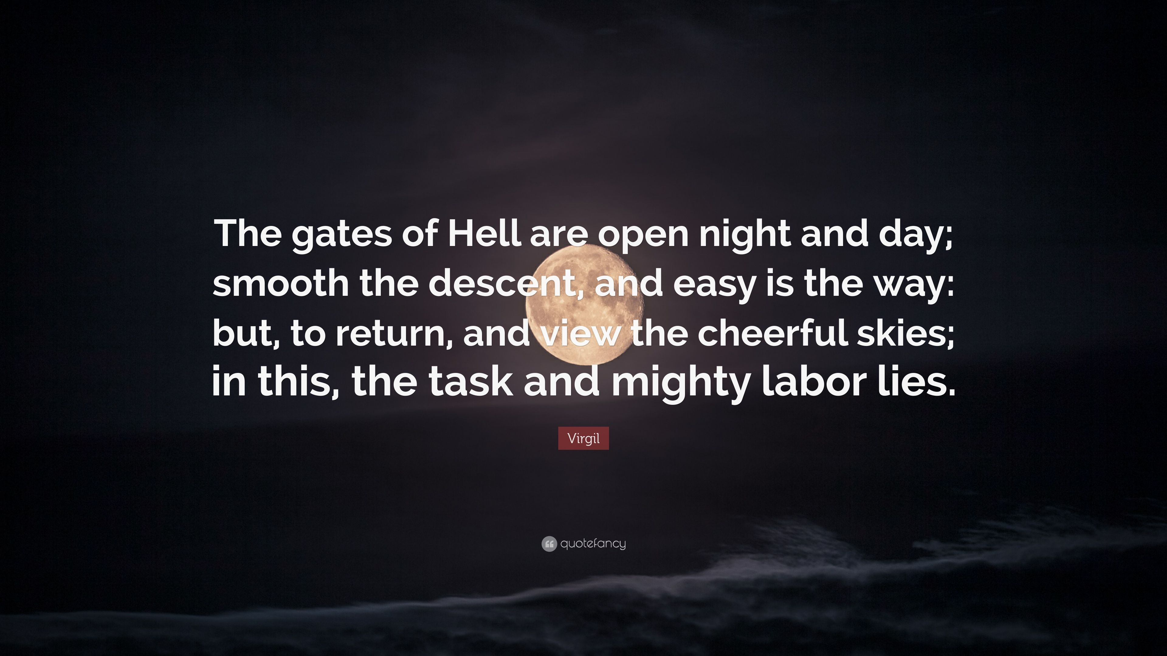 "Virgil Quote: ""The gates of Hell are open night and day"