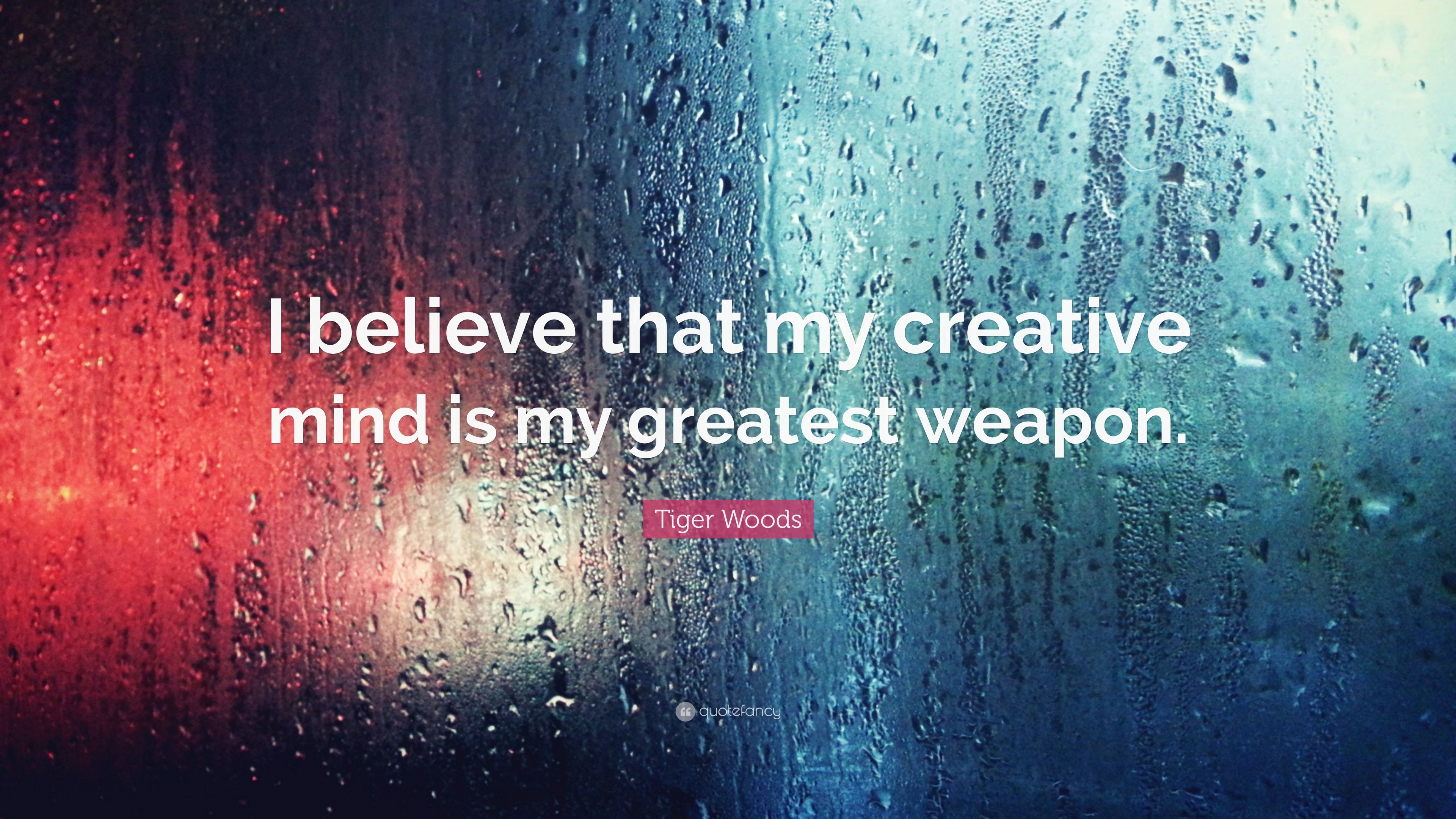 Tiger Woods Quote I Believe That My Creative Mind Is Greatest Weapon